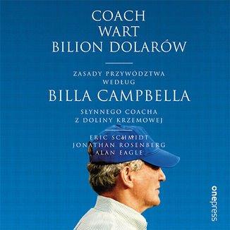 Coach wart bilion dolarów. Zasady przywództwa według Billa Campbella, słynnego coacha z Doliny Krzemowej - Audiobook (Książka audio MP3) do pobrania w całości w archiwum ZIP