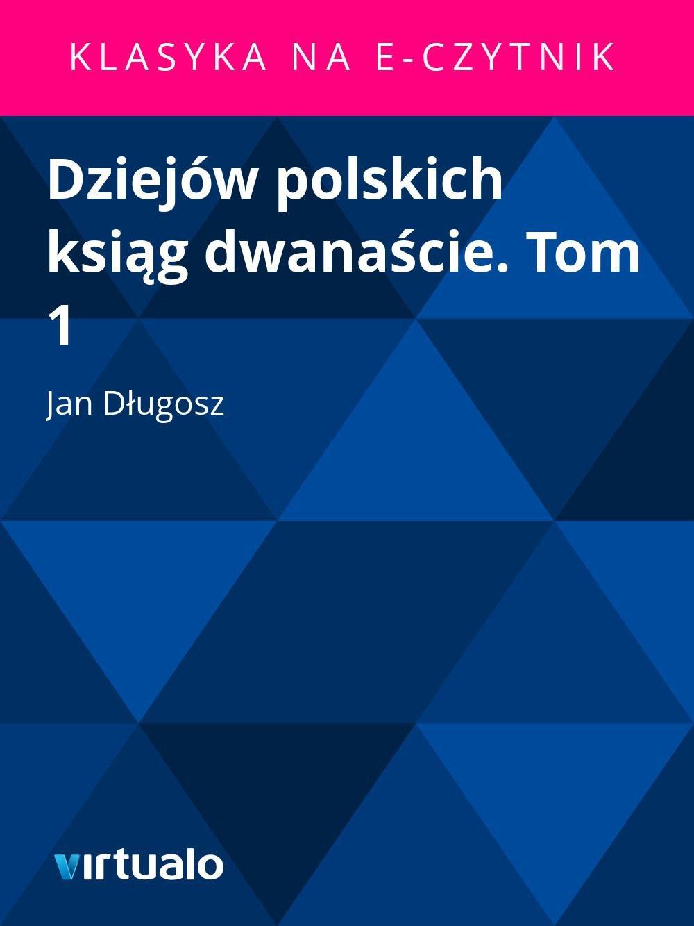 Dziejów polskich ksiąg dwanaście. Tom 1 - Ebook (Książka EPUB) do pobrania w formacie EPUB