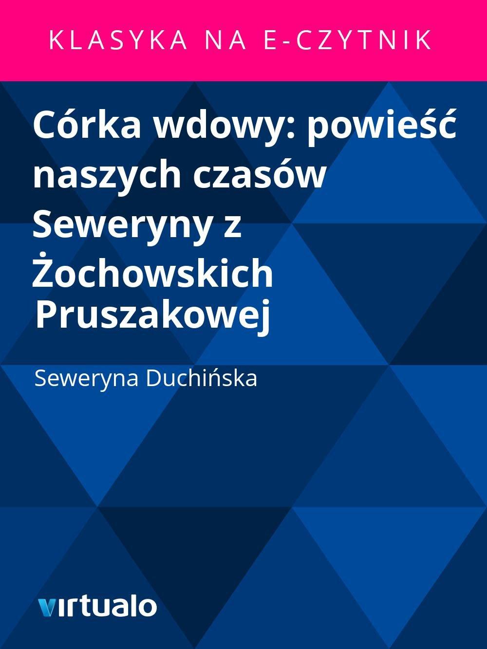 Córka wdowy: powieść naszych czasów Seweryny z Żochowskich Pruszakowej - Ebook (Książka EPUB) do pobrania w formacie EPUB