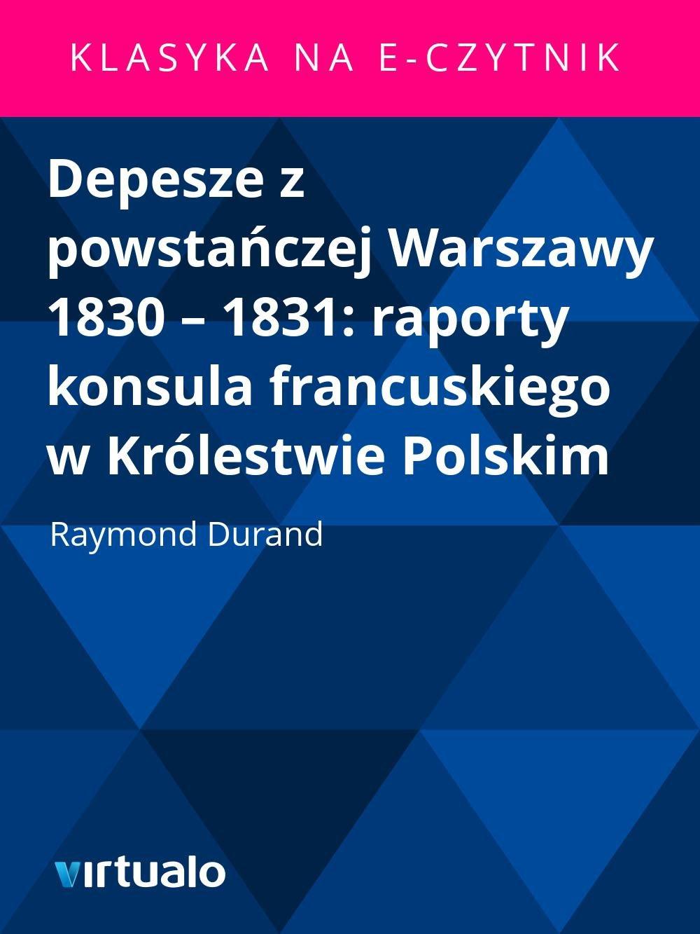 Depesze z powstańczej Warszawy 1830 – 1831: raporty konsula francuskiego w Królestwie Polskim - Ebook (Książka EPUB) do pobrania w formacie EPUB