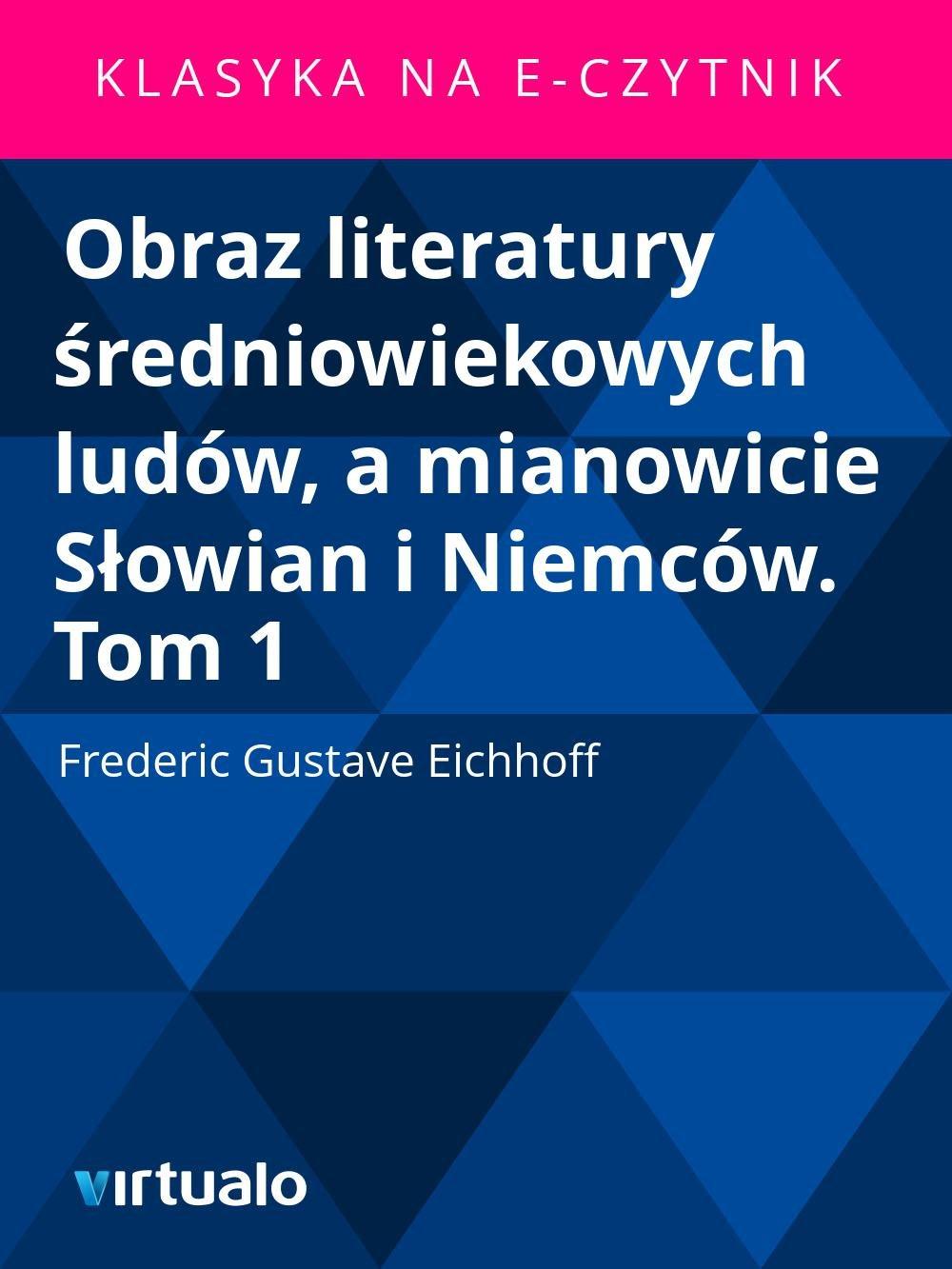 Obraz literatury średniowiekowych ludów, a mianowicie Słowian i Niemców. Tom 1 - Ebook (Książka EPUB) do pobrania w formacie EPUB