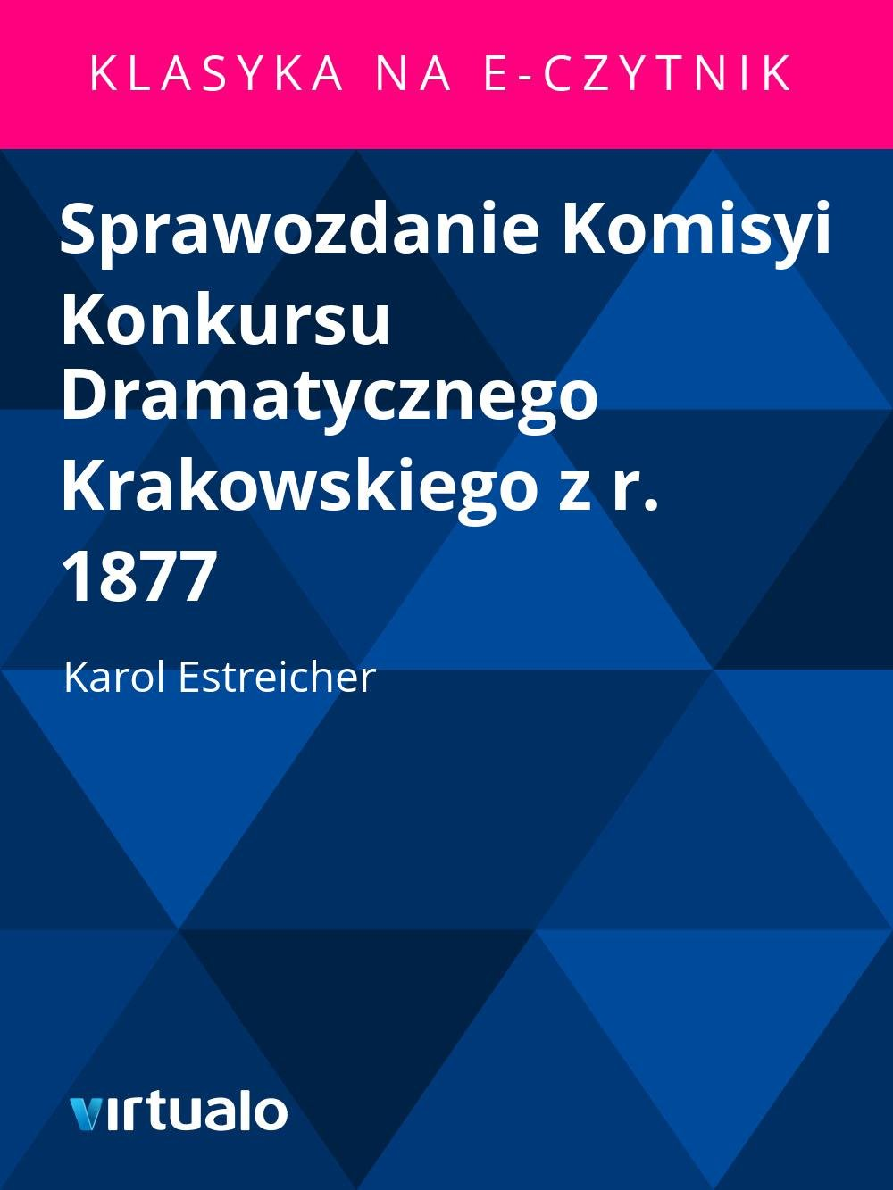 Sprawozdanie Komisyi Konkursu Dramatycznego Krakowskiego z r. 1877 - Ebook (Książka EPUB) do pobrania w formacie EPUB