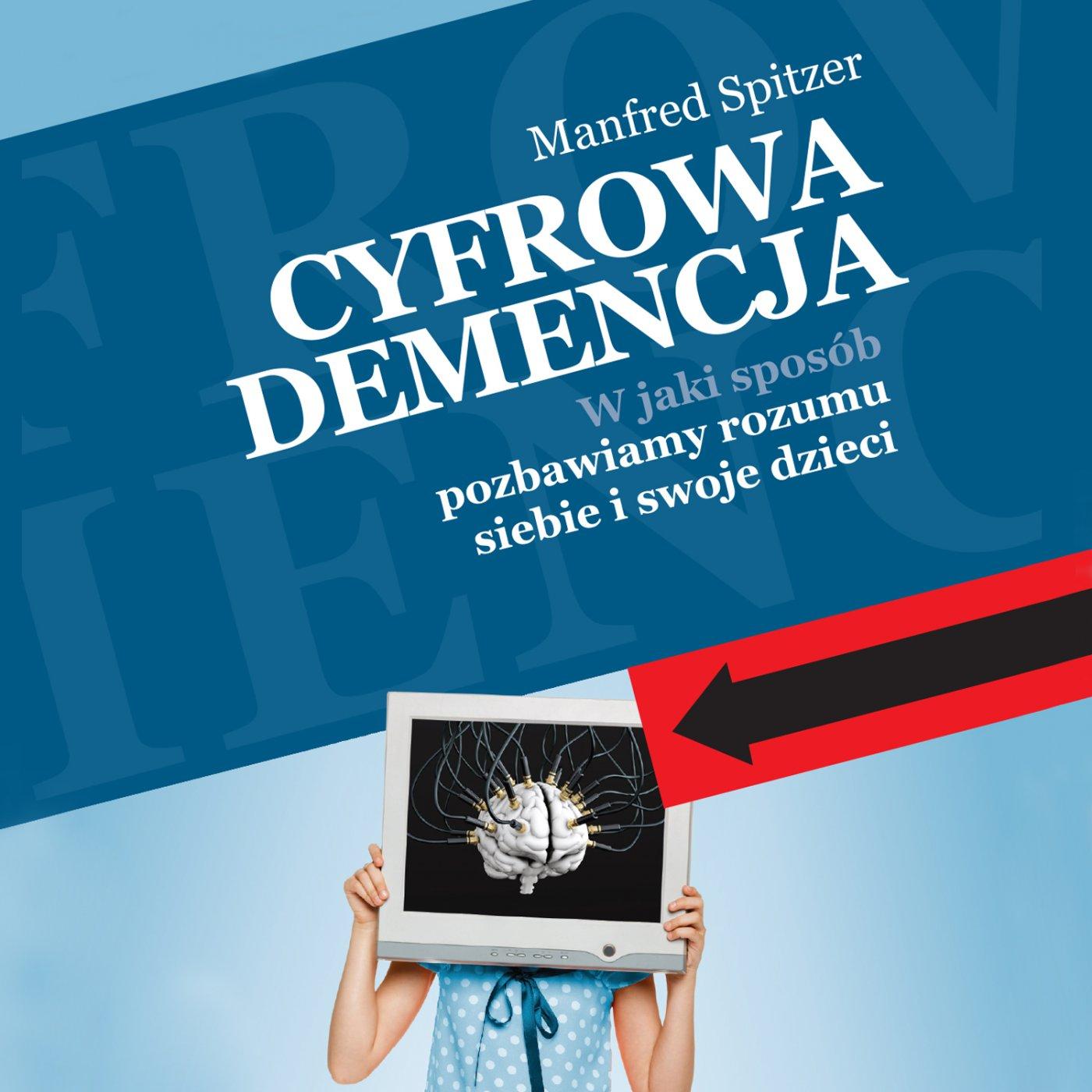 Cyfrowa demencja. W jaki sposób pozbawiamy rozumu siebie i swoje dzieci - Audiobook (Książka audio MP3) do pobrania w całości w archiwum ZIP