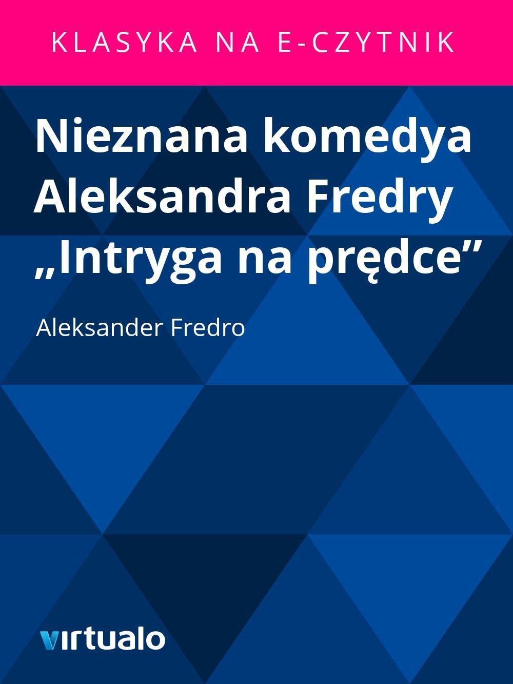 """Nieznana komedya Aleksandra Fredry """"Intryga na prędce"""" - Ebook (Książka EPUB) do pobrania w formacie EPUB"""