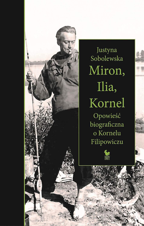 Miron, Ilia, Kornel. Opowieść biograficzna o Kornelu Filipowiczu - Ebook (Książka EPUB) do pobrania w formacie EPUB