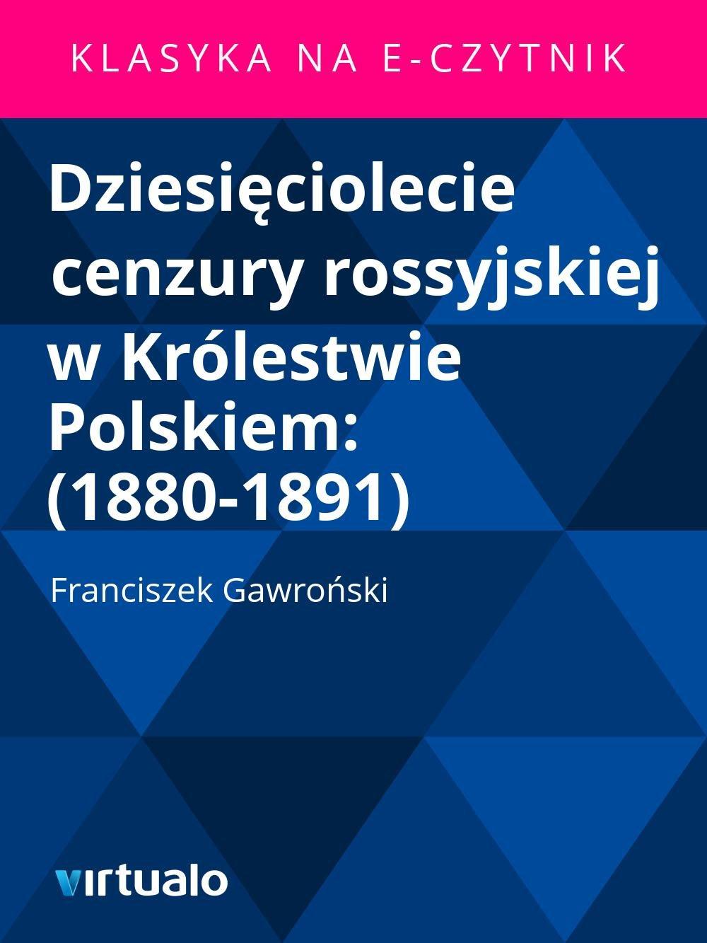 Dziesięciolecie cenzury rossyjskiej w Królestwie Polskiem: (1880-1891) - Ebook (Książka EPUB) do pobrania w formacie EPUB