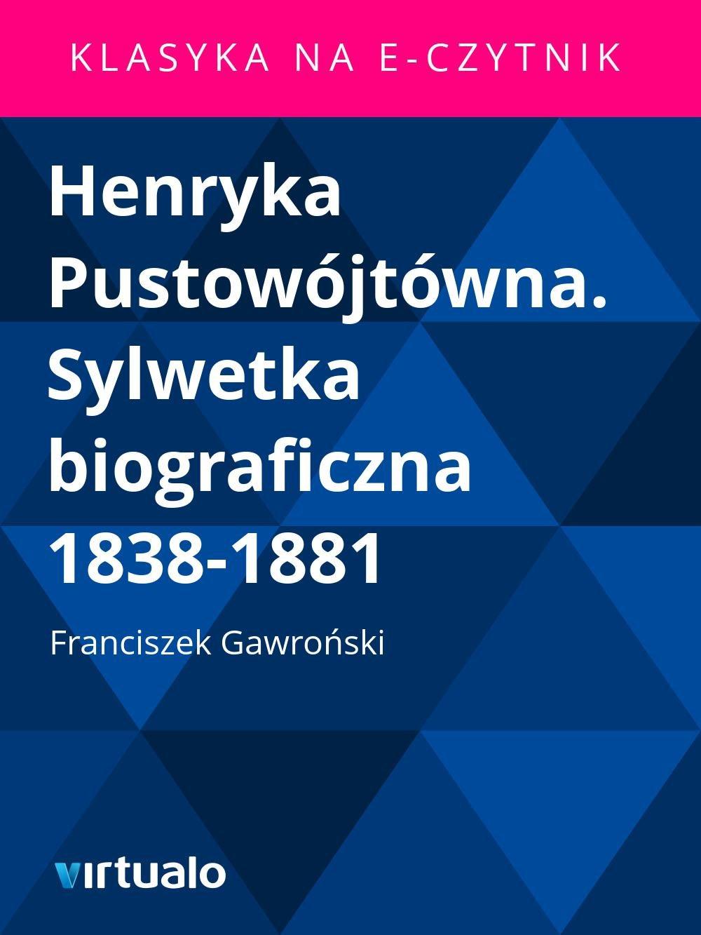 Henryka Pustowójtówna. Sylwetka biograficzna 1838-1881 - Ebook (Książka EPUB) do pobrania w formacie EPUB