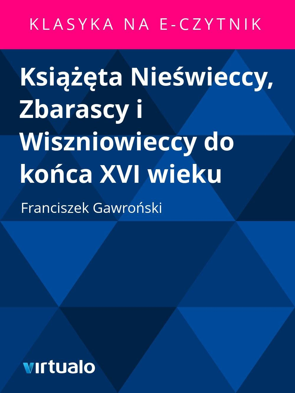 Książęta Nieświeccy, Zbarascy i Wiszniowieccy do końca XVI wieku - Ebook (Książka EPUB) do pobrania w formacie EPUB