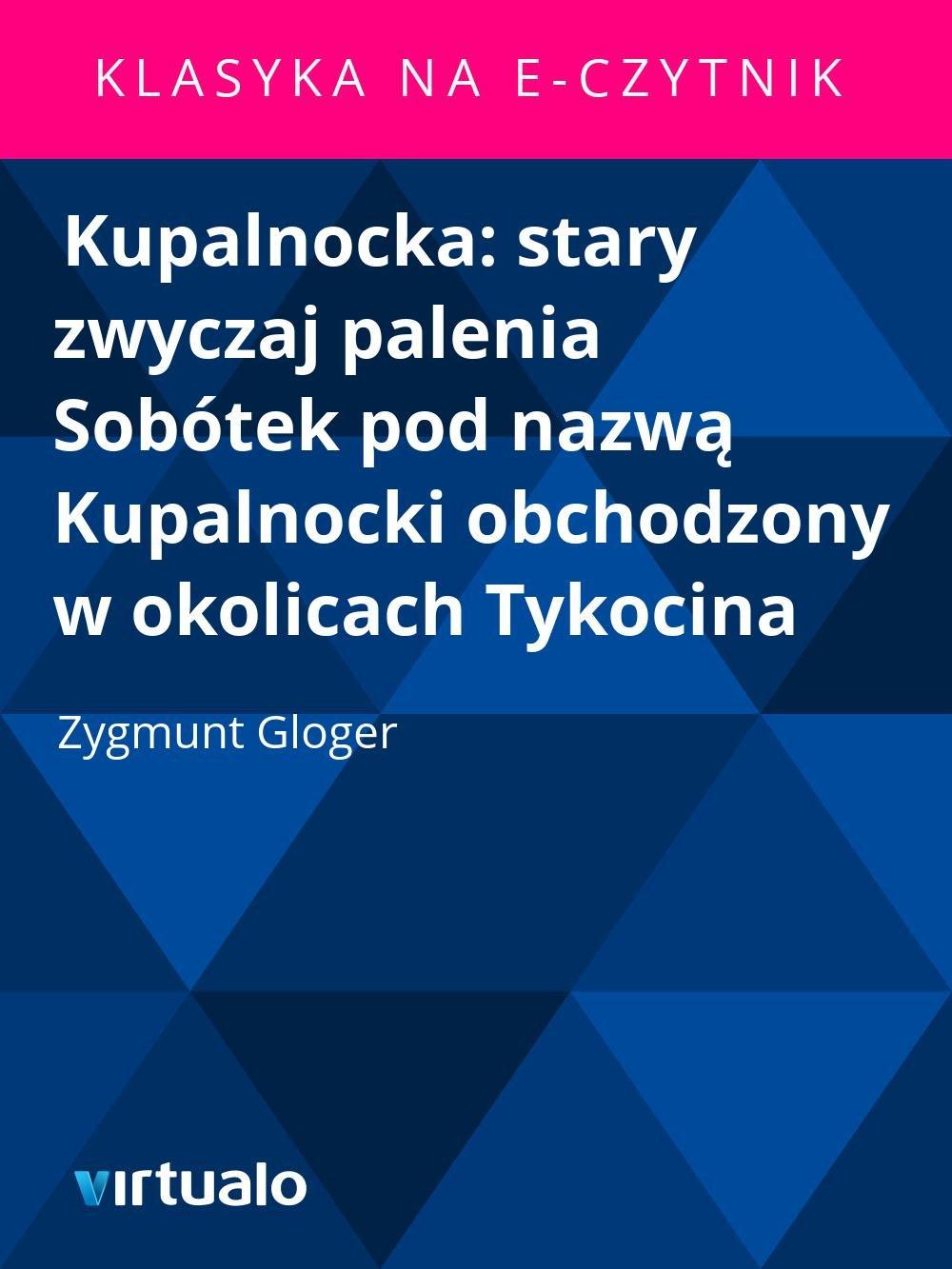 Kupalnocka: stary zwyczaj palenia Sobótek pod nazwą Kupalnocki obchodzony w okolicach Tykocina - Ebook (Książka EPUB) do pobrania w formacie EPUB