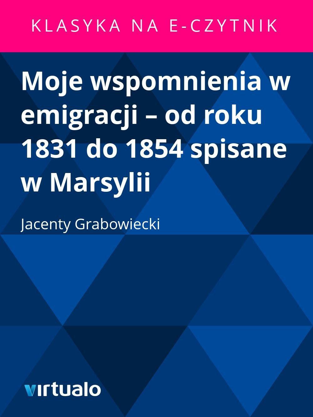 Moje wspomnienia w emigracji – od roku 1831 do 1854 spisane w Marsylii - Ebook (Książka EPUB) do pobrania w formacie EPUB