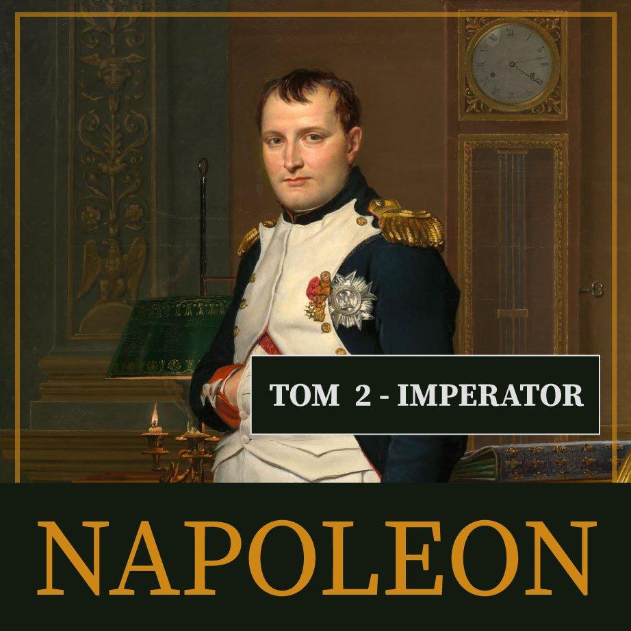 Napoleon i jego epoka. Tom II. Imperator (1804-1815) - Audiobook (Książka audio MP3) do pobrania w całości w archiwum ZIP