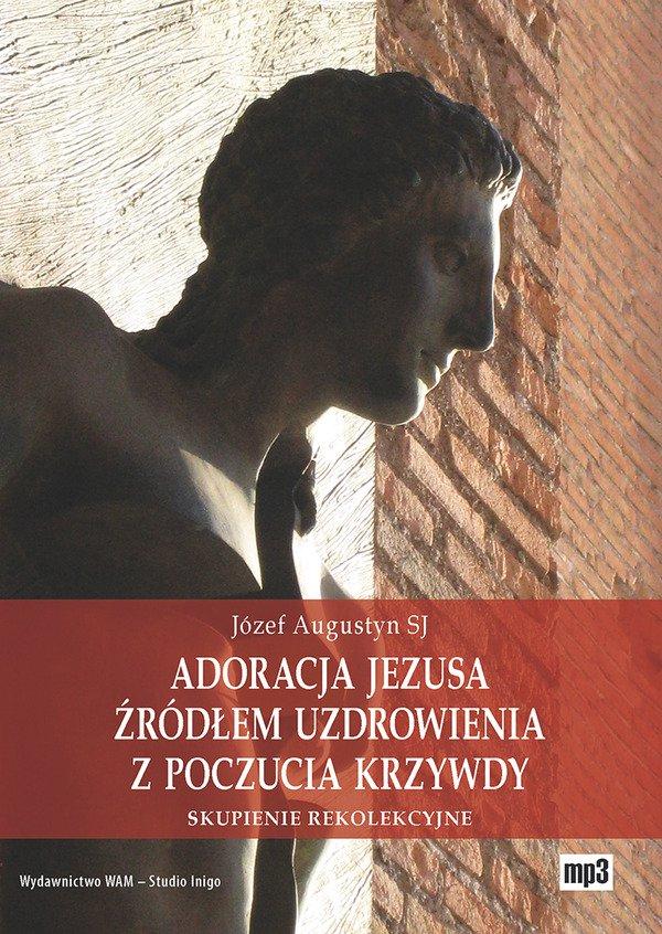 Adoracja Jezusa źródłem uzdrowienia z poczucia krzywdy - Audiobook (Książka audio MP3) do pobrania w całości w archiwum ZIP