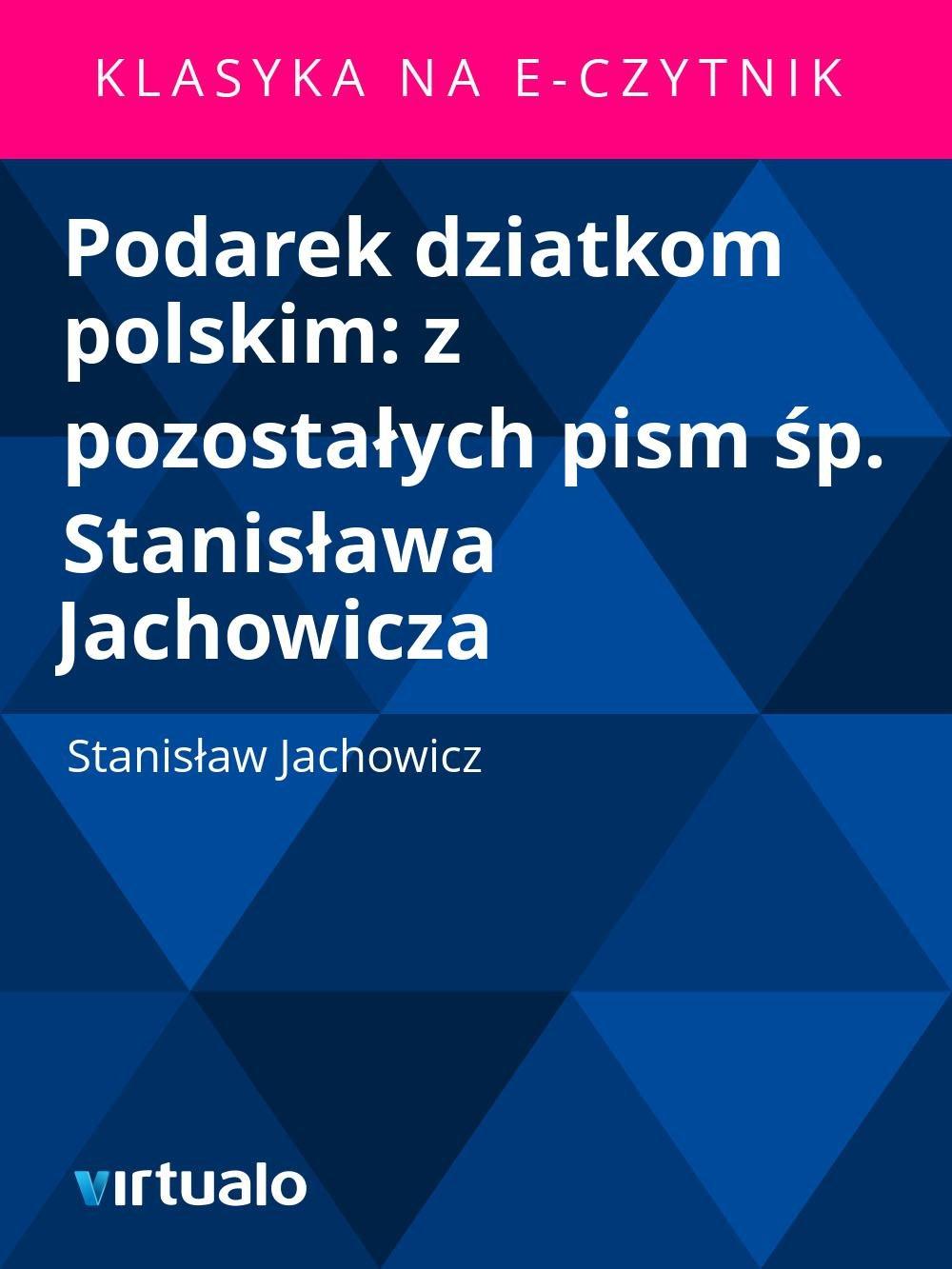 Podarek dziatkom polskim: z pozostałych pism śp. Stanisława Jachowicza - Ebook (Książka EPUB) do pobrania w formacie EPUB