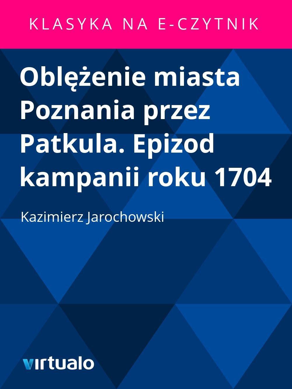 Oblężenie miasta Poznania przez Patkula. Epizod kampanii roku 1704 - Ebook (Książka EPUB) do pobrania w formacie EPUB