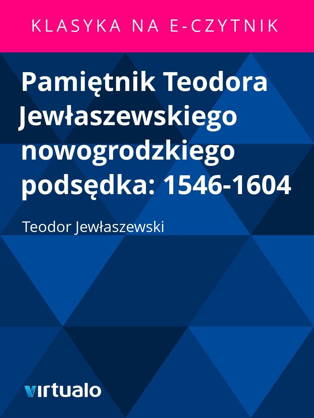 Pamiętnik Teodora Jewłaszewskiego nowogrodzkiego podsędka: 1546-1604 - Ebook (Książka EPUB) do pobrania w formacie EPUB