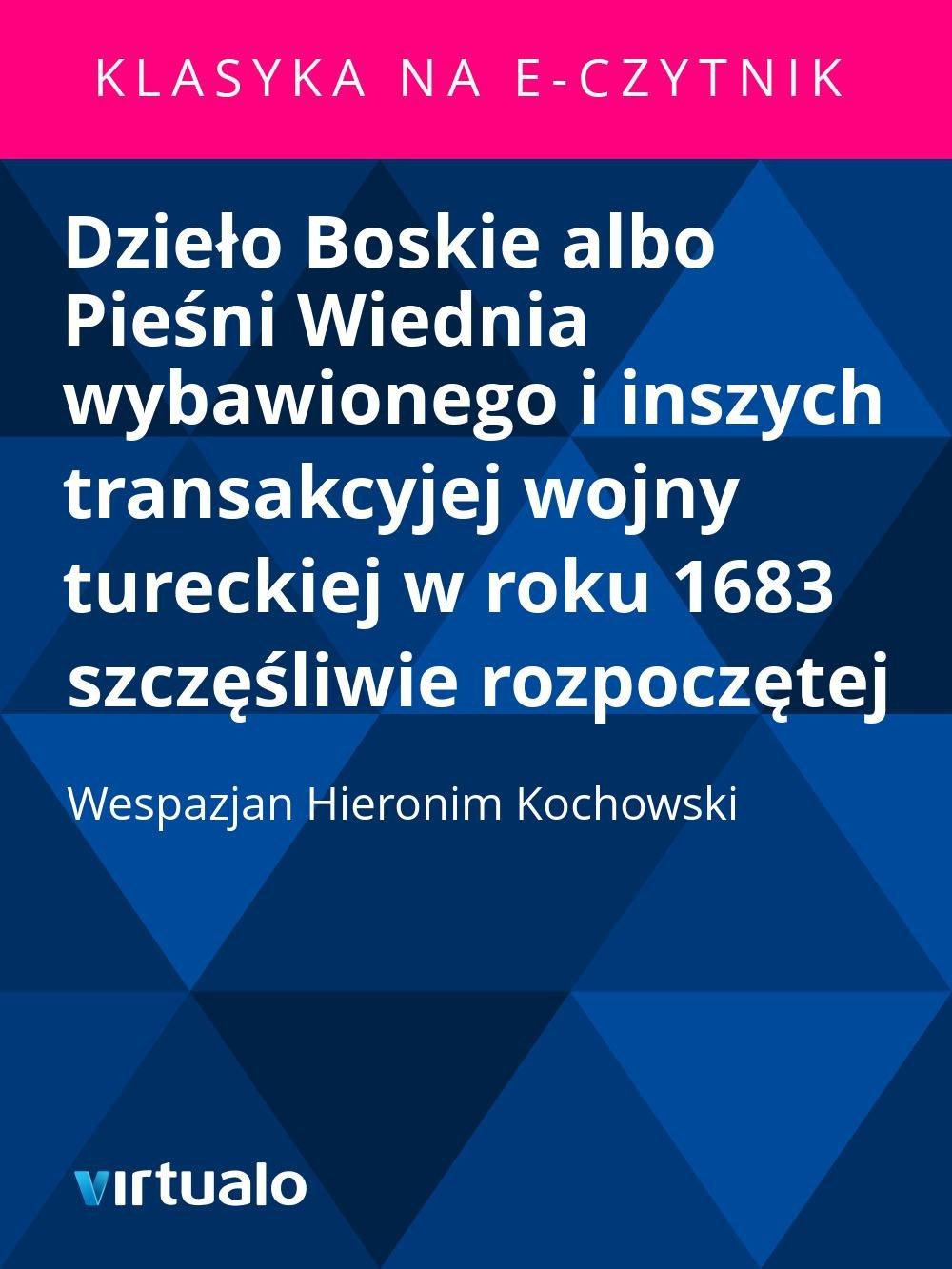 Dzieło Boskie albo Pieśni Wiednia wybawionego i inszych transakcyjej wojny tureckiej w roku 1683 szczęśliwie rozpoczętej - Ebook (Książka EPUB) do pobrania w formacie EPUB