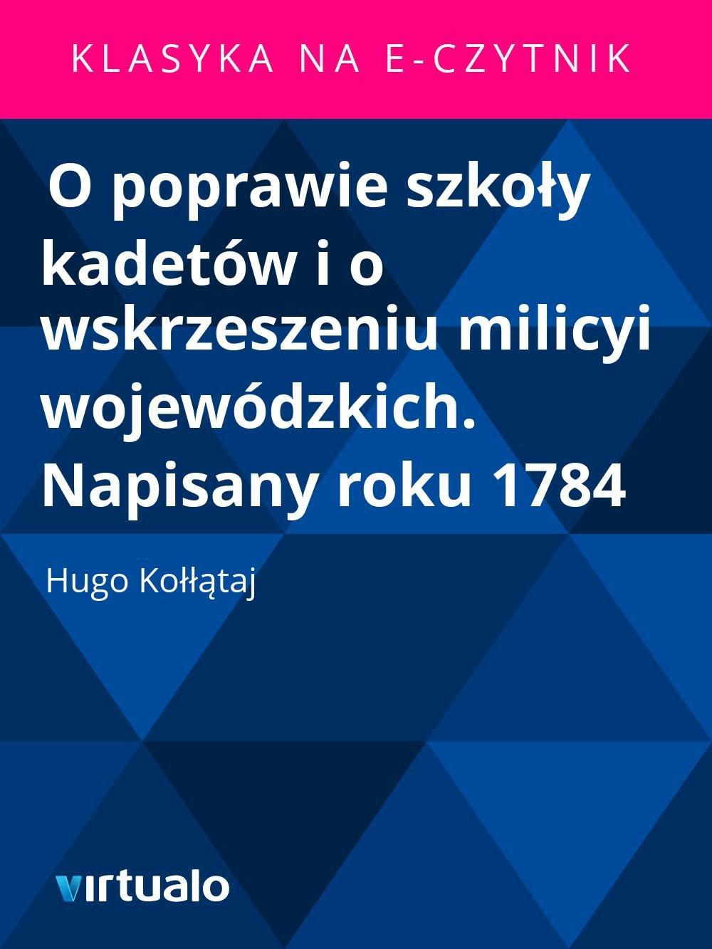 O poprawie szkoły kadetów i o wskrzeszeniu milicyi wojewódzkich. Napisany roku 1784 - Ebook (Książka EPUB) do pobrania w formacie EPUB