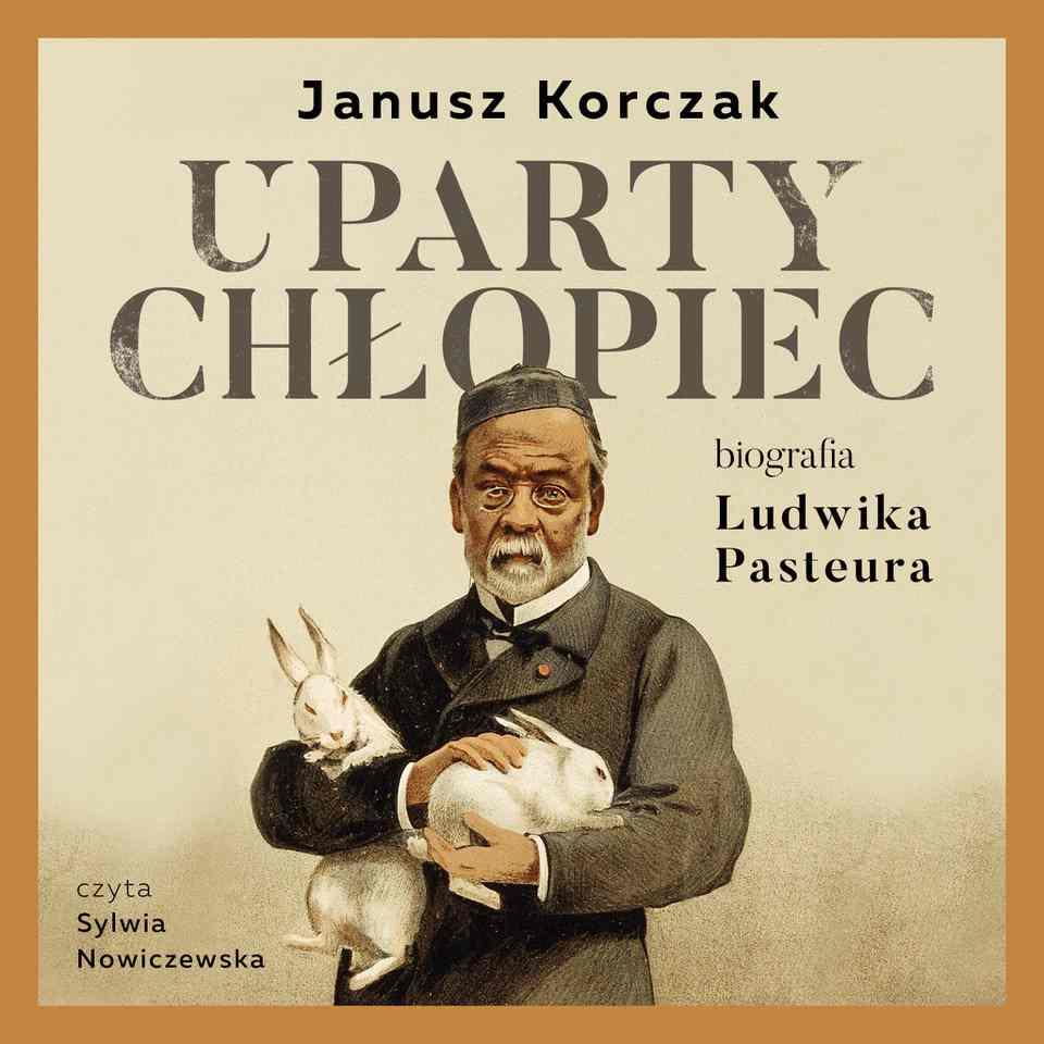Uparty chłopiec. Biografia Ludwika Pasteura - Audiobook (Książka audio MP3) do pobrania w całości w archiwum ZIP