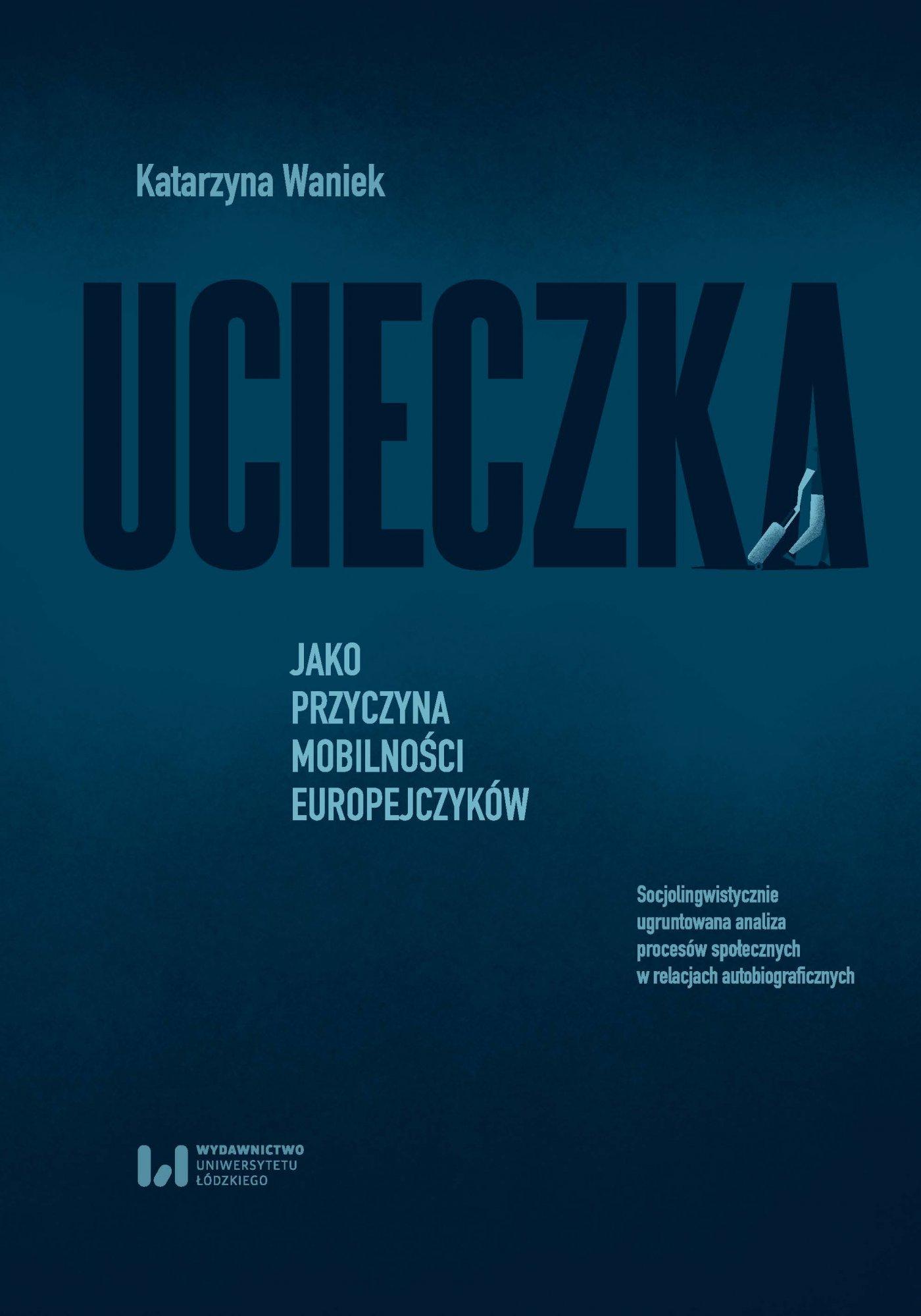 Ucieczka jako przyczyna mobilności Europejczyków. Socjolingwistycznie ugruntowana analiza procesów społecznych w relacjach autobiograficznych - Ebook (Książka PDF) do pobrania w formacie PDF