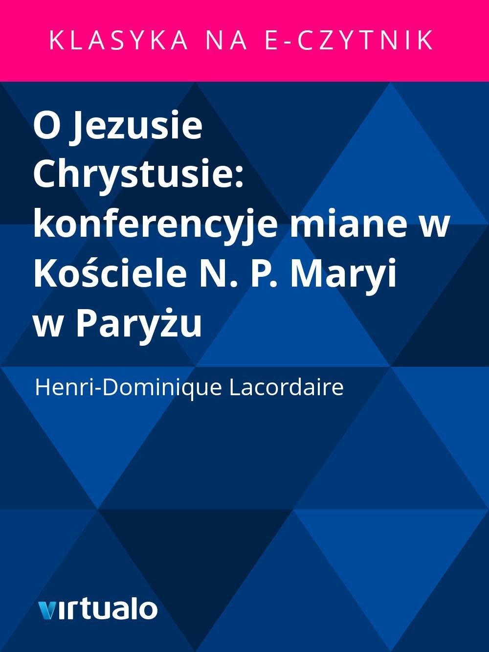 O Jezusie Chrystusie: konferencyje miane w Kościele N. P. Maryi w Paryżu - Ebook (Książka EPUB) do pobrania w formacie EPUB