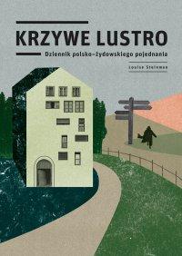 Krzywe lustro. Dziennik polsko-żydowskiego pojednania - Ebook (Książka EPUB) do pobrania w formacie EPUB