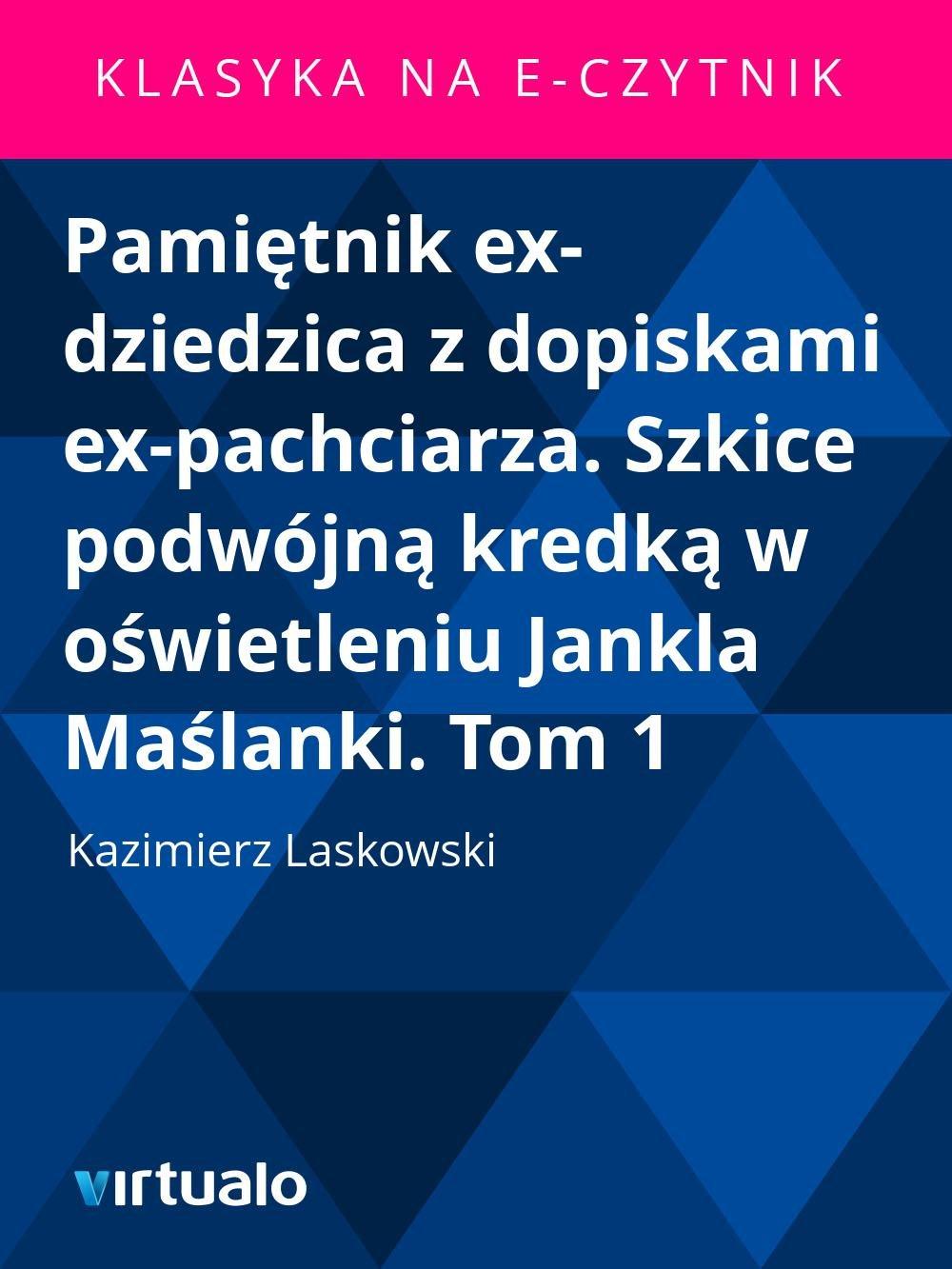 Pamiętnik ex-dziedzica z dopiskami ex-pachciarza. Szkice podwójną kredką w oświetleniu Jankla Maślanki. Tom 1 - Ebook (Książka EPUB) do pobrania w formacie EPUB