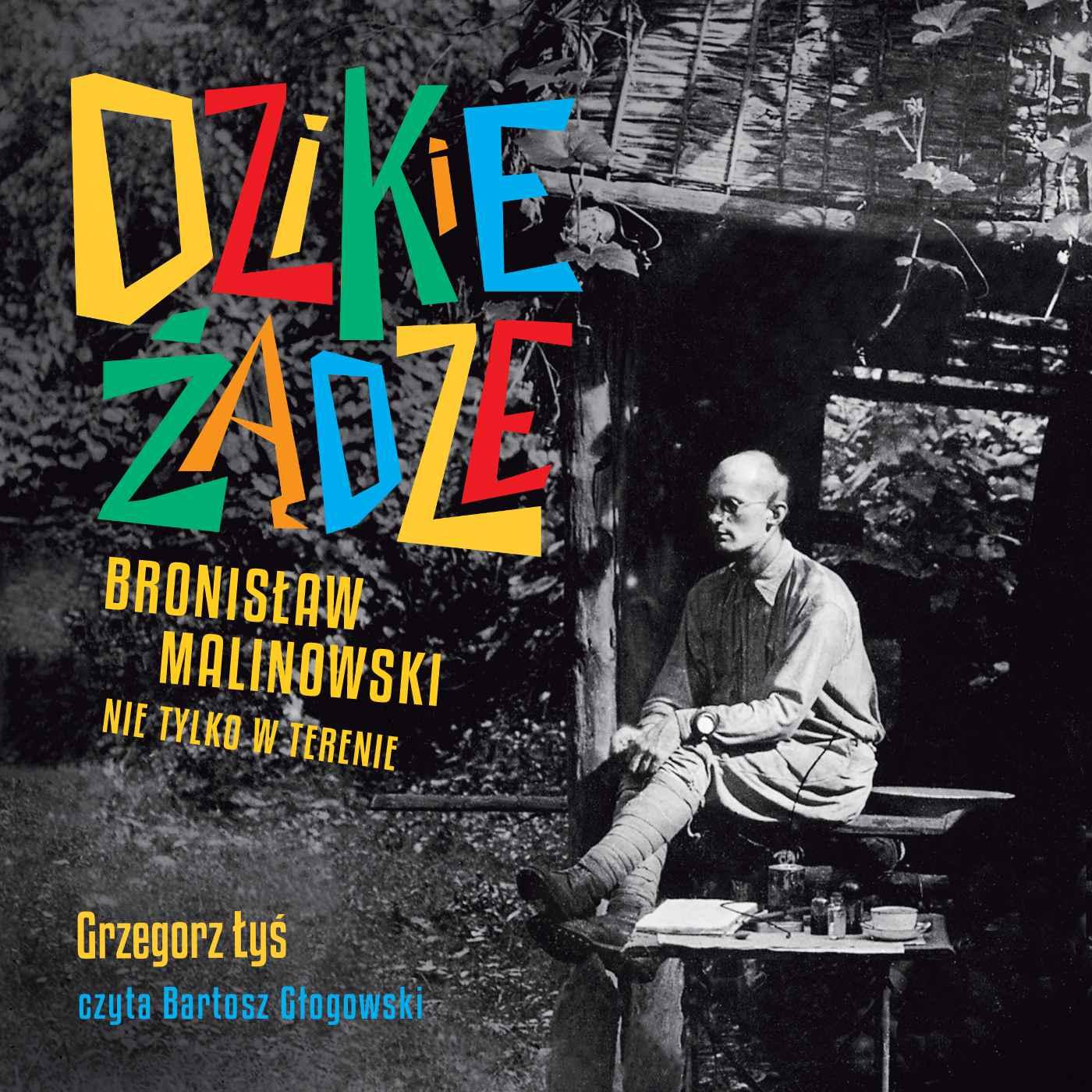 Dzikie żądze. Bronisław Malinowski nie tylko w terenie - Audiobook (Książka audio MP3) do pobrania w całości w archiwum ZIP