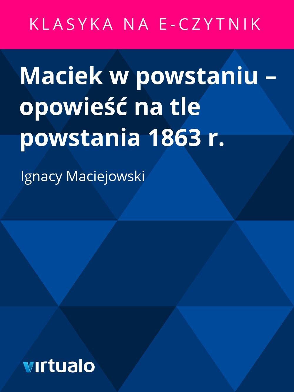 Maciek w powstaniu – opowieść na tle powstania 1863 r. - Ebook (Książka EPUB) do pobrania w formacie EPUB