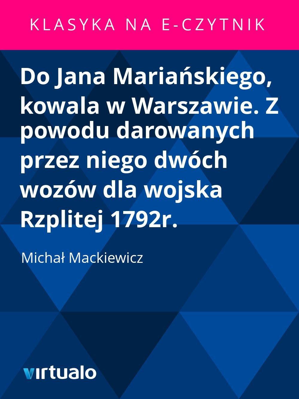 Do Jana Mariańskiego, kowala w Warszawie. Z powodu darowanych przez niego dwóch wozów dla wojska Rzplitej 1792r. - Ebook (Książka EPUB) do pobrania w formacie EPUB