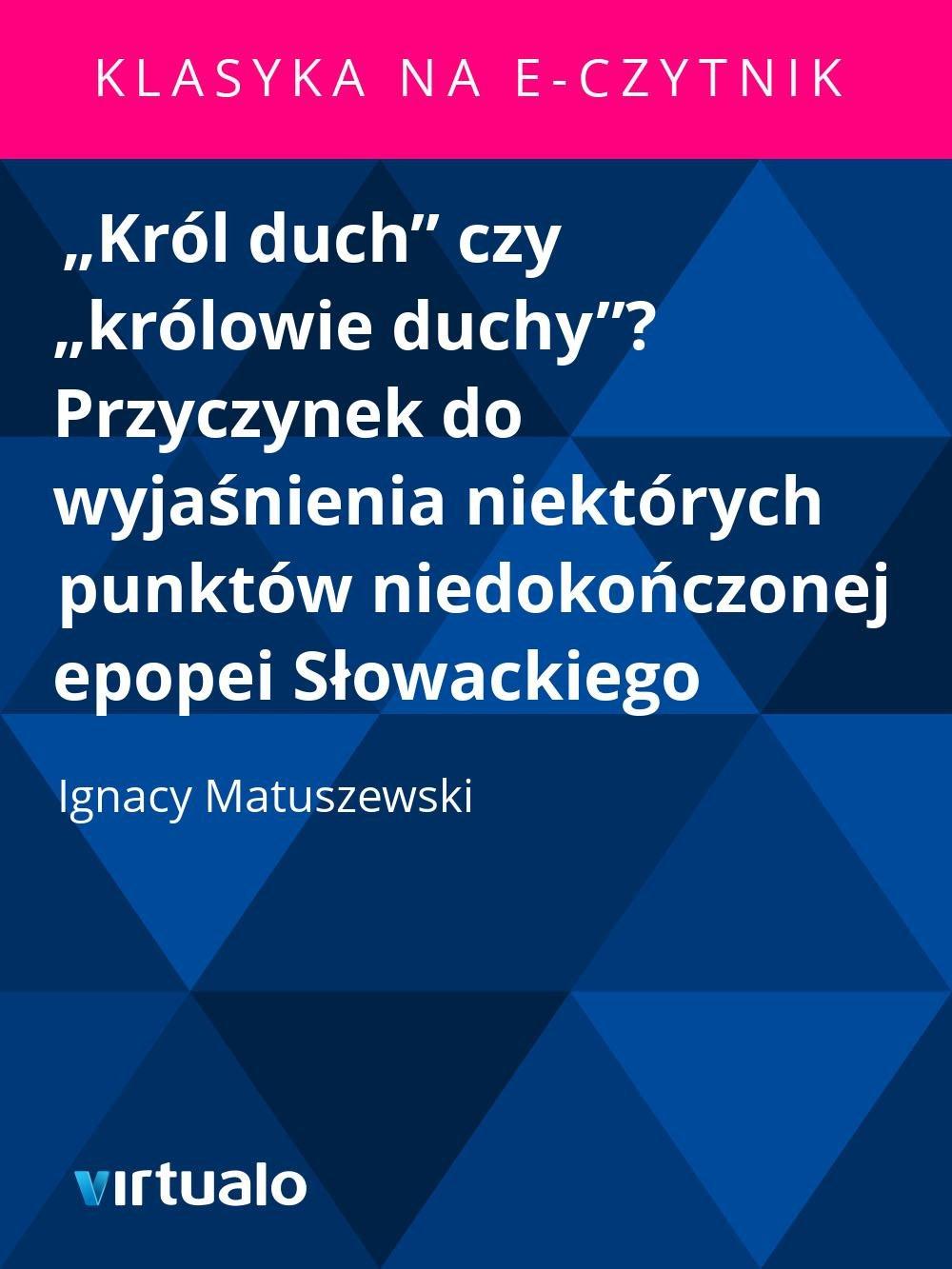 """""""Król duch"""" czy """"królowie duchy""""? Przyczynek do wyjaśnienia niektórych punktów niedokończonej epopei Słowackiego - Ebook (Książka EPUB) do pobrania w formacie EPUB"""