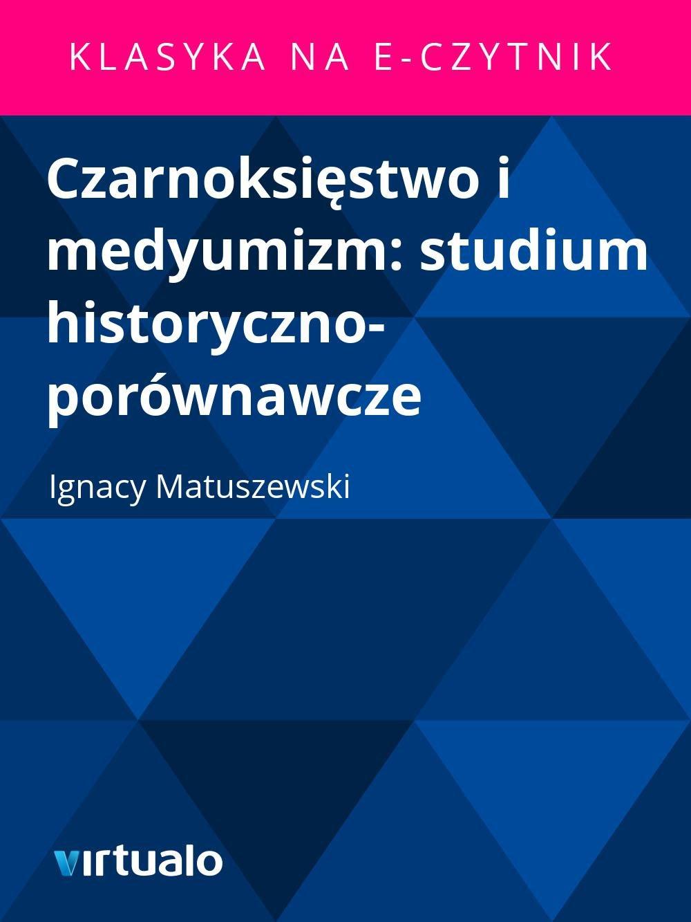 Czarnoksięstwo i medyumizm: studium historyczno-porównawcze - Ebook (Książka EPUB) do pobrania w formacie EPUB