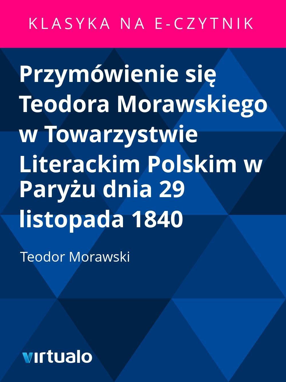 Przymówienie się Teodora Morawskiego w Towarzystwie Literackim Polskim w Paryżu dnia 29 listopada 1840 - Ebook (Książka EPUB) do pobrania w formacie EPUB