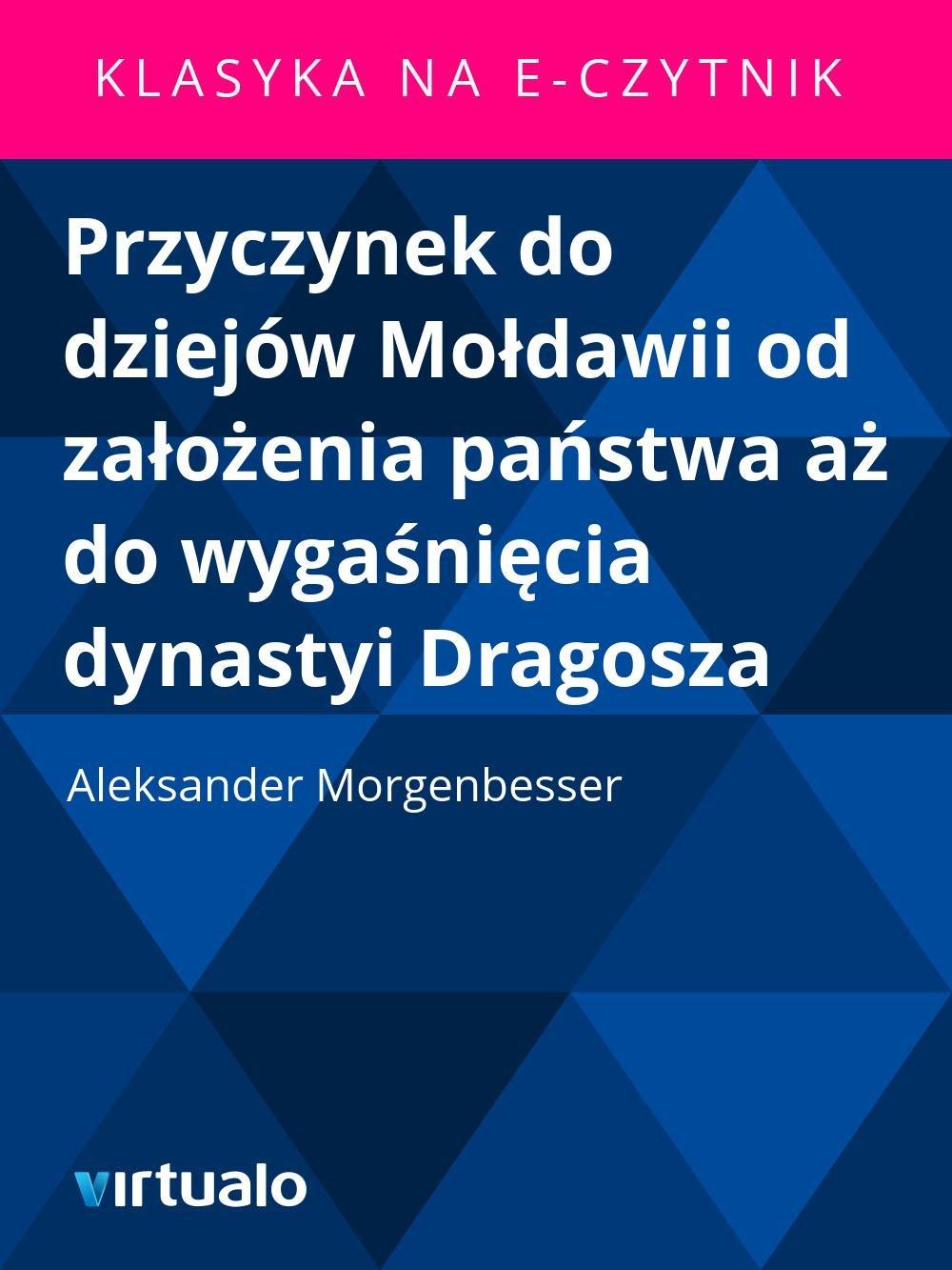 Przyczynek do dziejów Mołdawii od założenia państwa aż do wygaśnięcia dynastyi Dragosza - Ebook (Książka EPUB) do pobrania w formacie EPUB