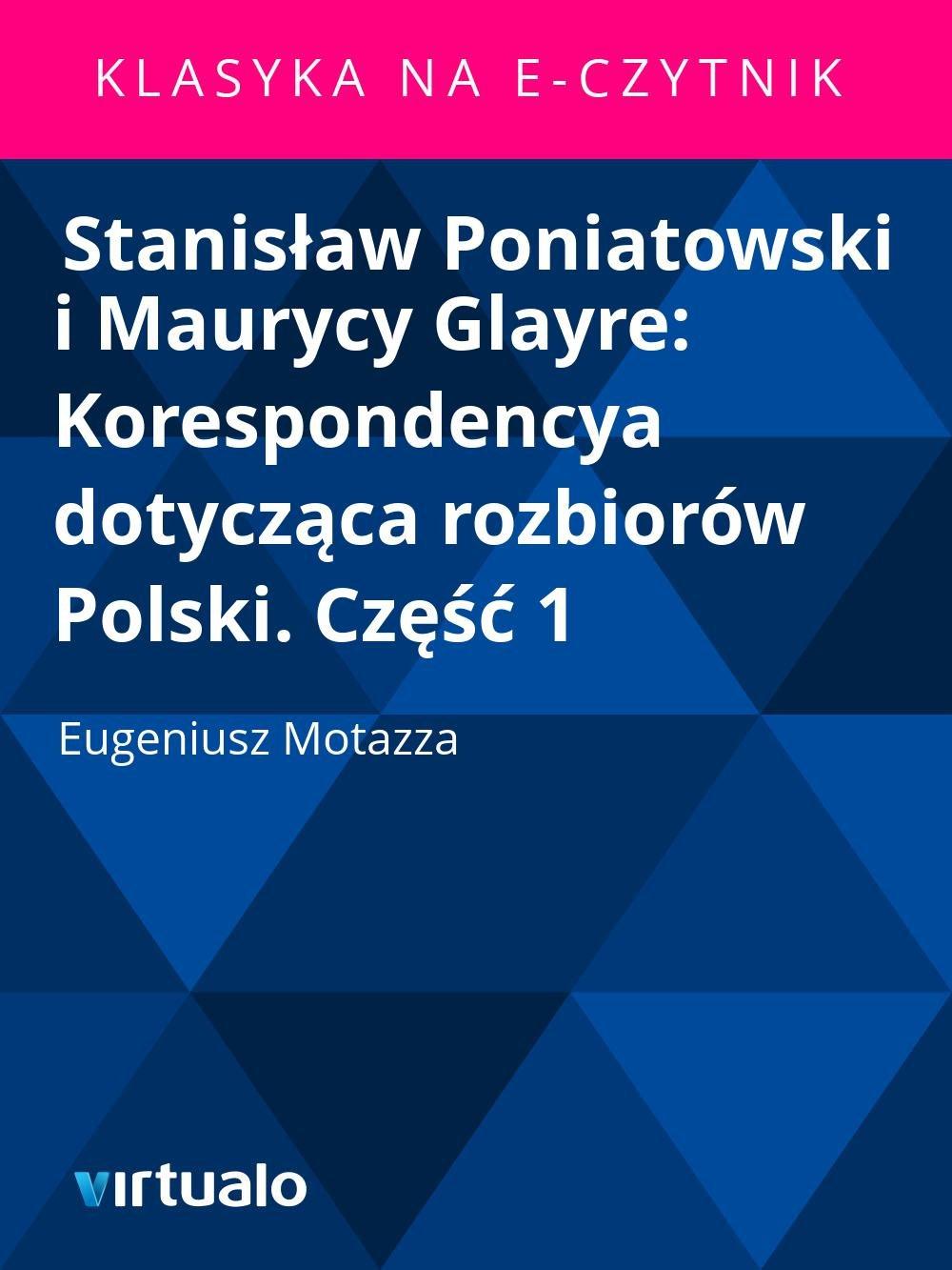 Stanisław Poniatowski i Maurycy Glayre: Korespondencya dotycząca rozbiorów Polski. Część 1 - Ebook (Książka EPUB) do pobrania w formacie EPUB