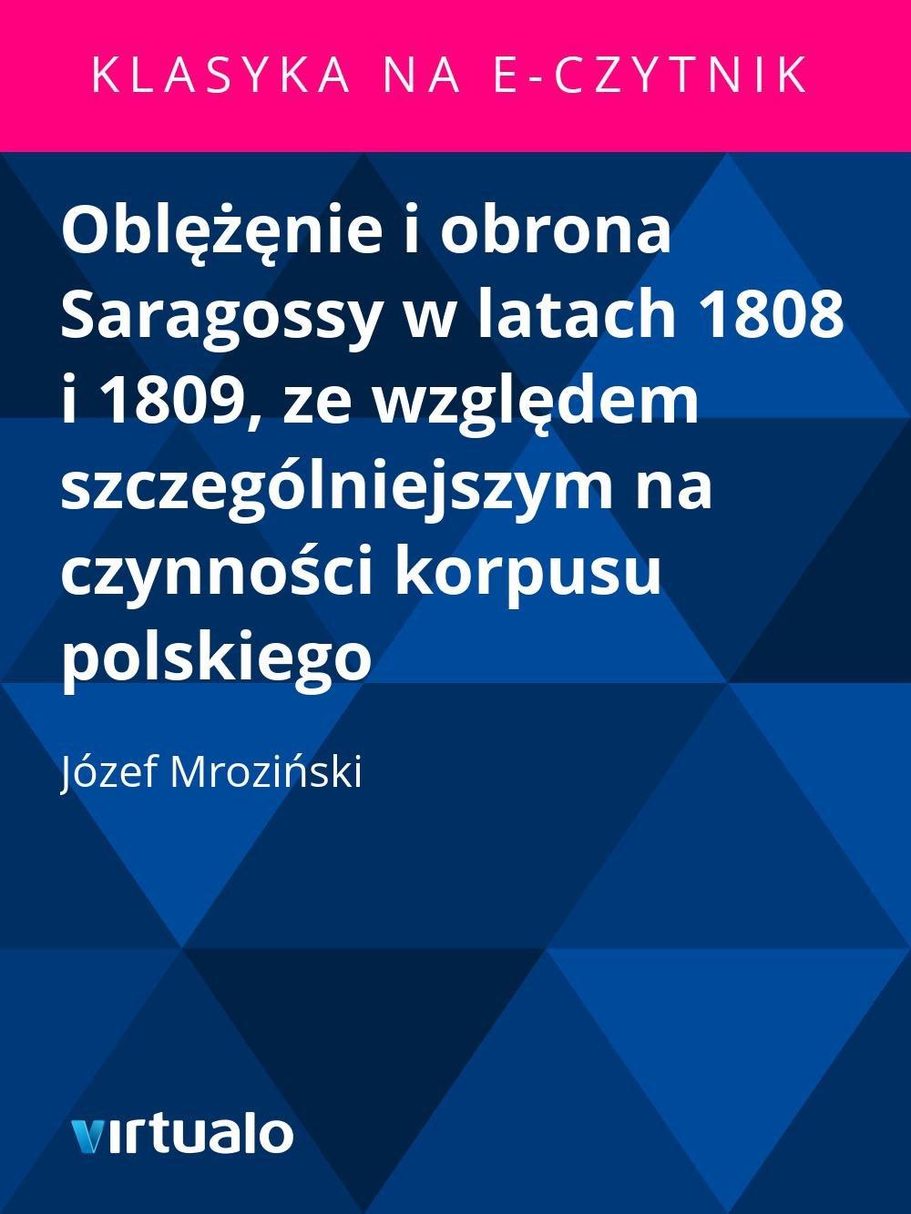 Oblężęnie i obrona Saragossy w latach 1808 i 1809, ze względem szczególniejszym na czynności korpusu polskiego - Ebook (Książka EPUB) do pobrania w formacie EPUB