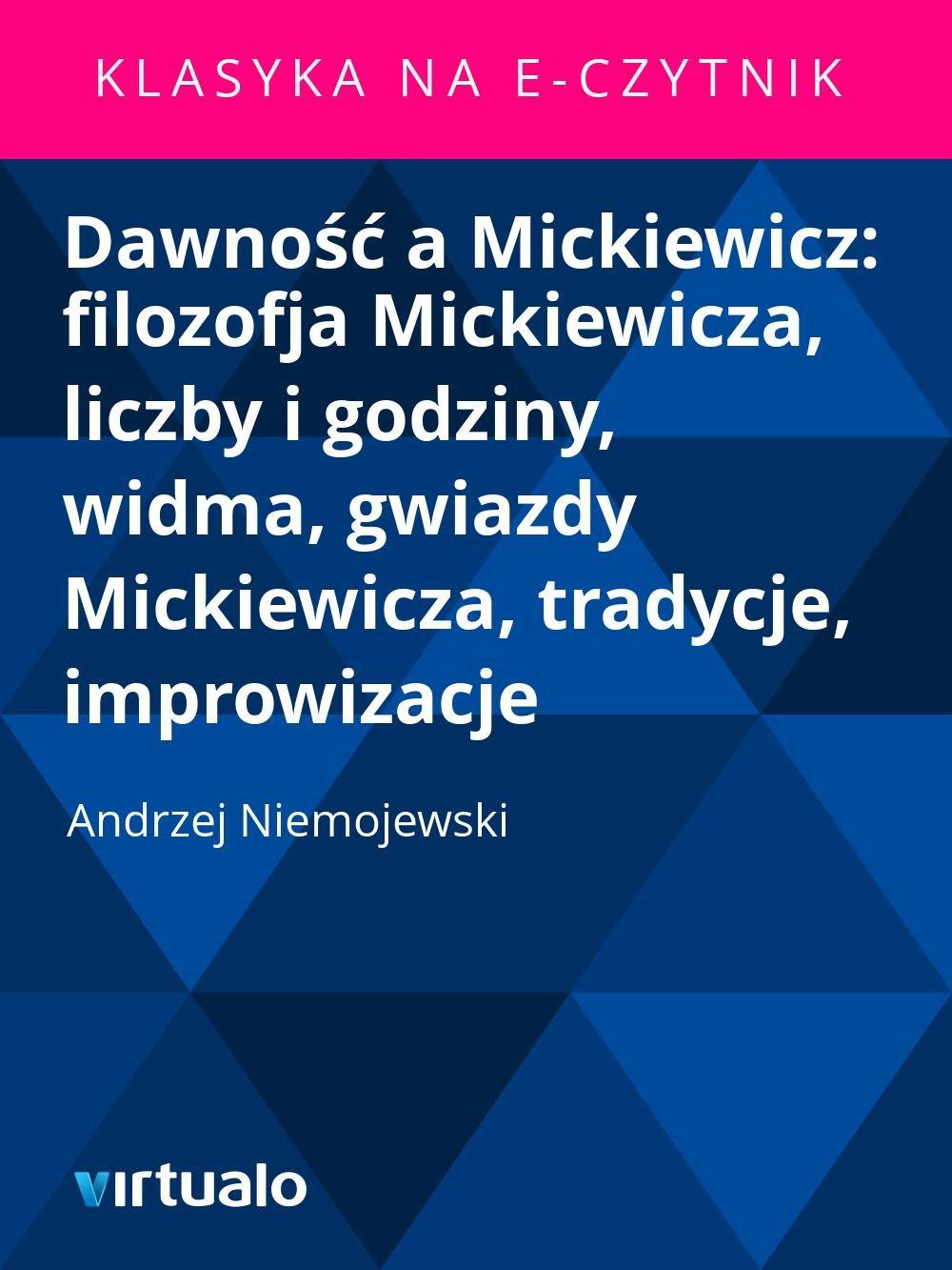 Dawność a Mickiewicz: filozofja Mickiewicza, liczby i godziny, widma, gwiazdy Mickiewicza, tradycje, improwizacje - Ebook (Książka EPUB) do pobrania w formacie EPUB