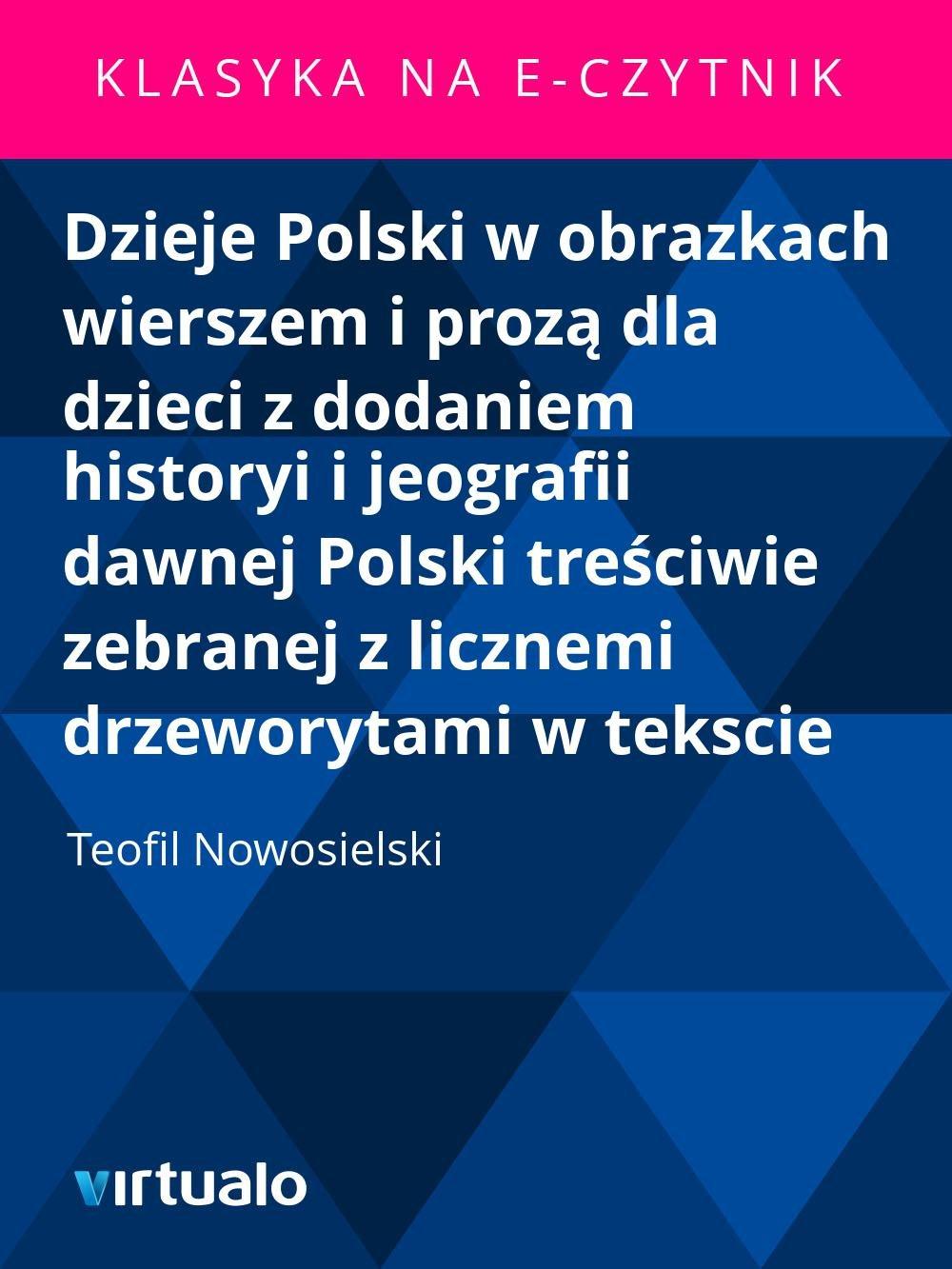 Dzieje Polski w obrazkach wierszem i prozą dla dzieci z dodaniem historyi i jeografii dawnej Polski treściwie zebranej z licznemi drzeworytami w tekscie - Ebook (Książka EPUB) do pobrania w formacie EPUB