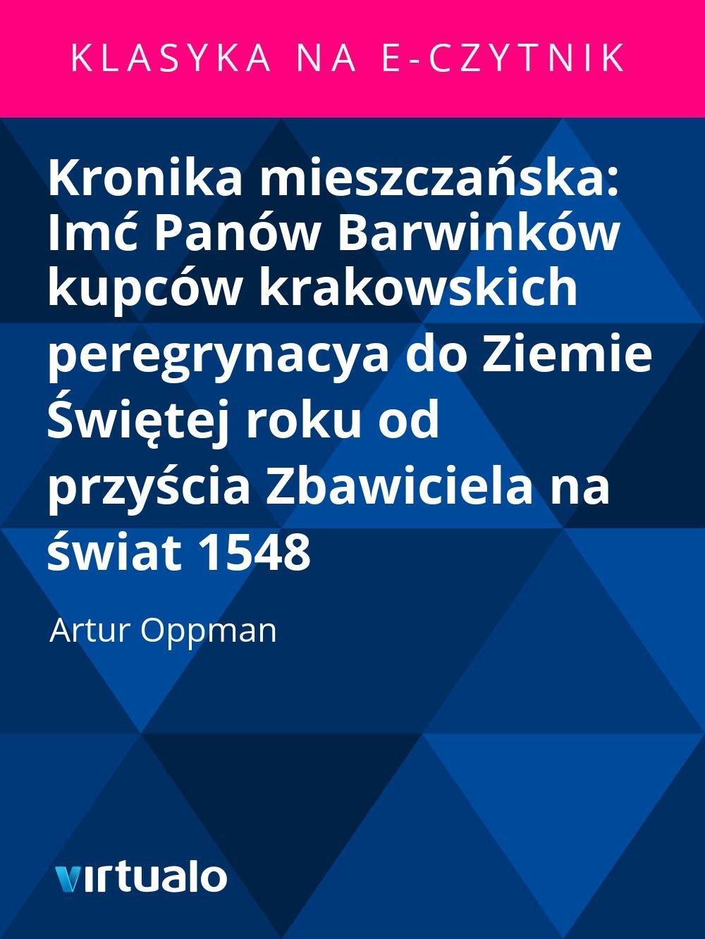 Kronika mieszczańska: Imć Panów Barwinków kupców krakowskich peregrynacya do Ziemie Świętej roku od przyścia Zbawiciela na świat 1548 - Ebook (Książka EPUB) do pobrania w formacie EPUB