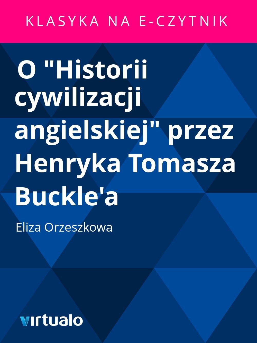 """O """"Historii cywilizacji angielskiej"""" przez Henryka Tomasza Buckle'a - Ebook (Książka EPUB) do pobrania w formacie EPUB"""