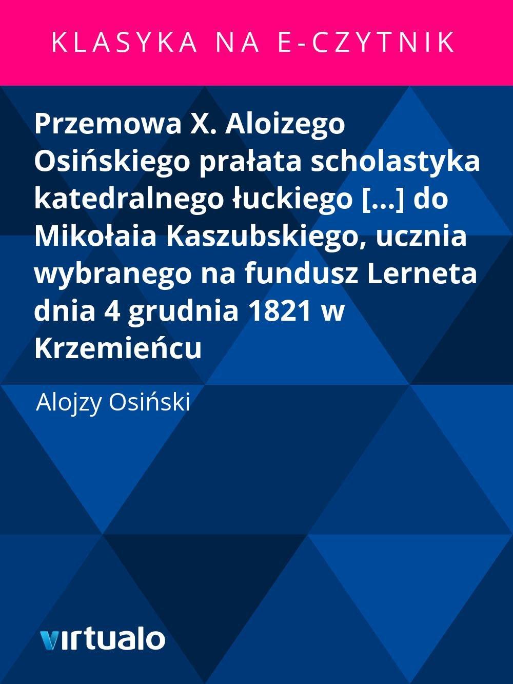 Przemowa X. Aloizego Osińskiego prałata scholastyka katedralnego łuckiego [...] do Mikołaia Kaszubskiego, ucznia wybranego na fundusz Lerneta dnia 4 grudnia 1821 w Krzemieńcu - Ebook (Książka EPUB) do pobrania w formacie EPUB