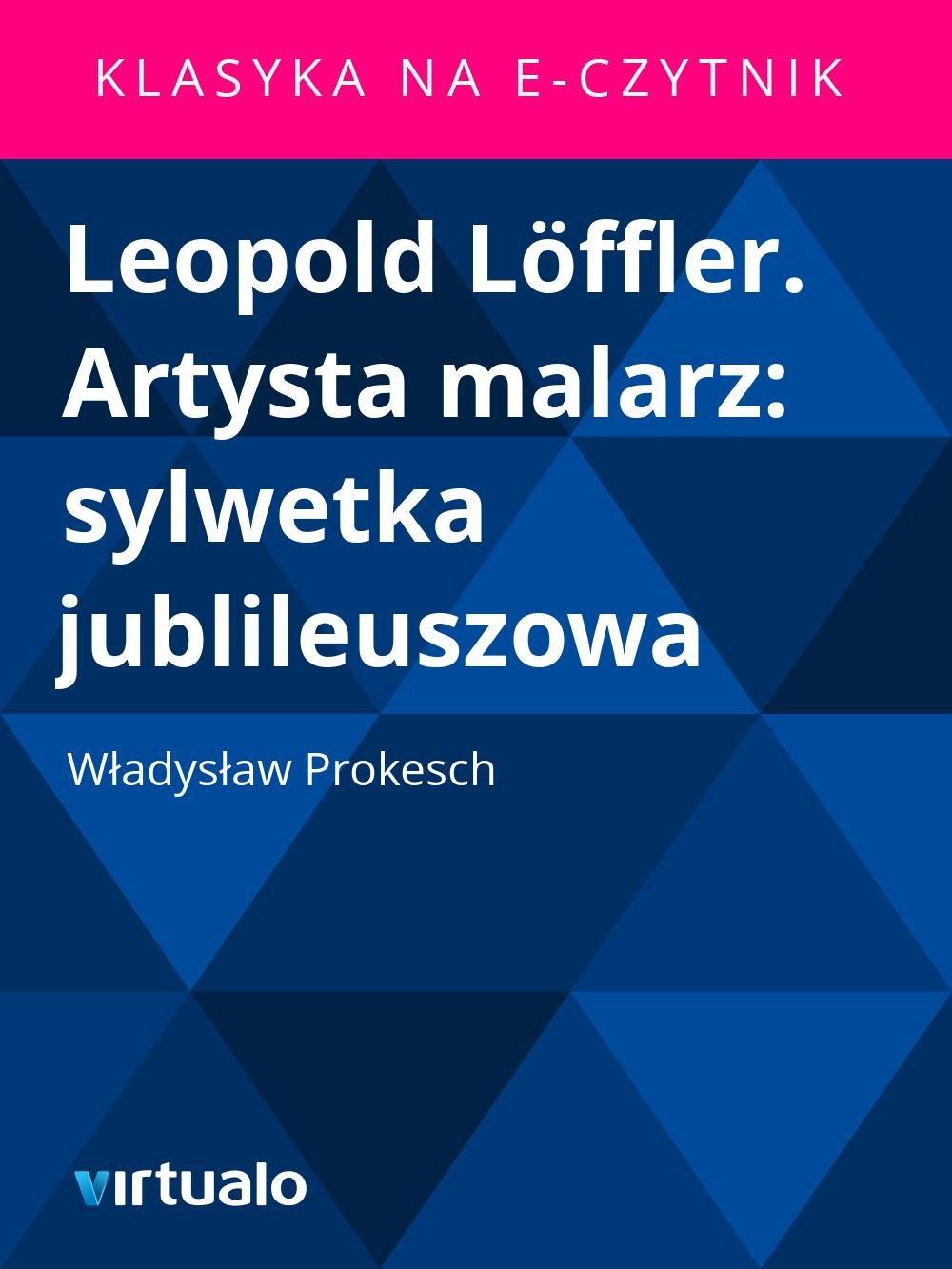Leopold Löffler. Artysta malarz: sylwetka jublileuszowa - Ebook (Książka EPUB) do pobrania w formacie EPUB
