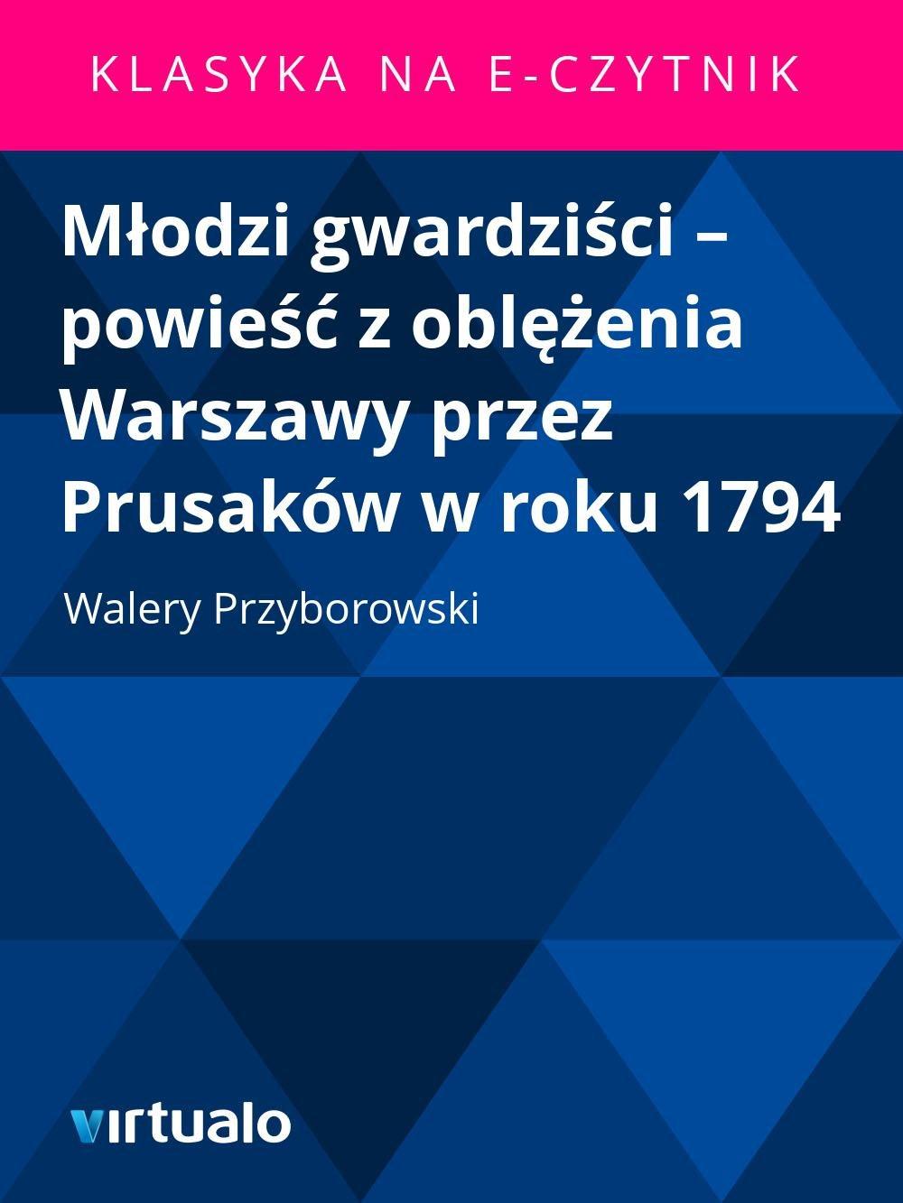 Młodzi gwardziści – powieść z oblężenia Warszawy przez Prusaków w roku 1794 - Ebook (Książka EPUB) do pobrania w formacie EPUB