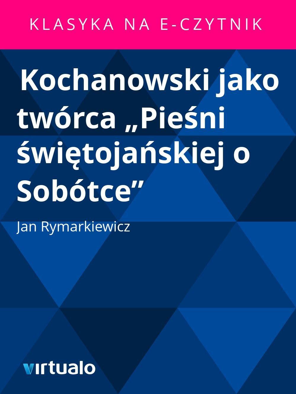 """Kochanowski jako twórca """"Pieśni świętojańskiej o Sobótce"""" - Ebook (Książka EPUB) do pobrania w formacie EPUB"""