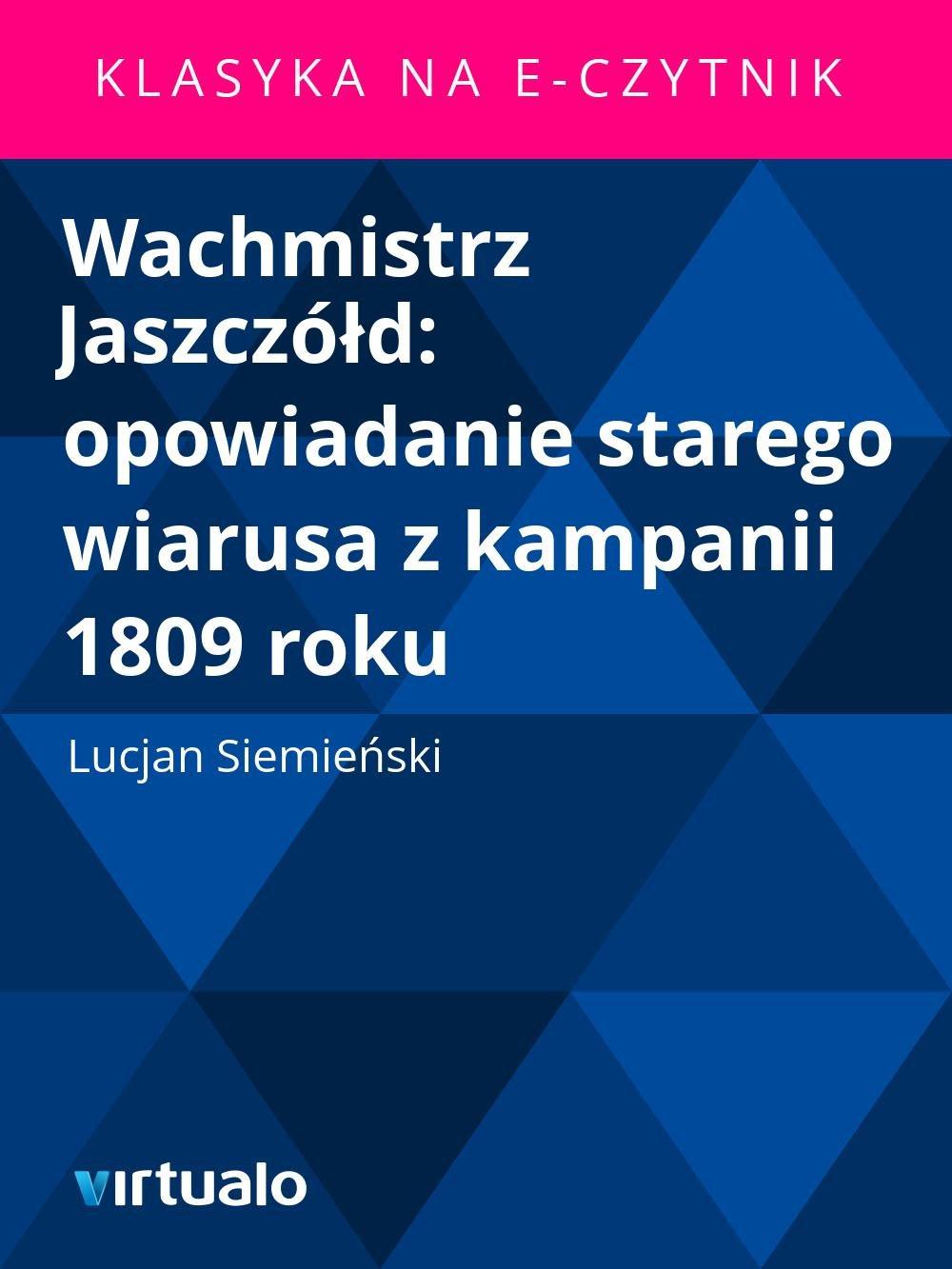 Wachmistrz Jaszczółd: opowiadanie starego wiarusa z kampanii 1809 roku - Ebook (Książka EPUB) do pobrania w formacie EPUB