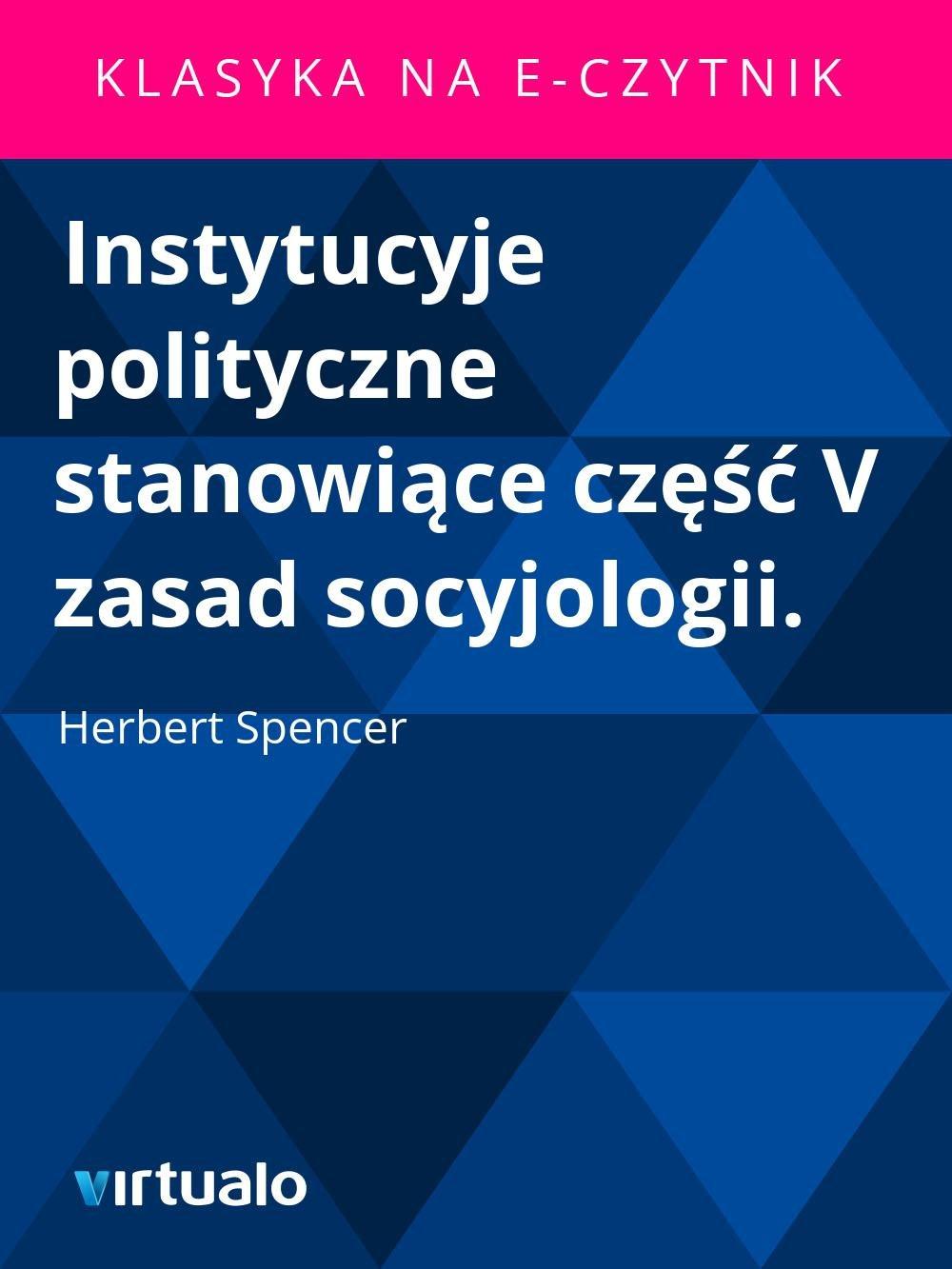 Instytucyje polityczne stanowiące część V zasad socyjologii. - Ebook (Książka EPUB) do pobrania w formacie EPUB