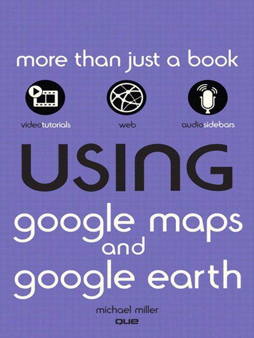 Using Google Maps™ and Google Earth™ - ebook