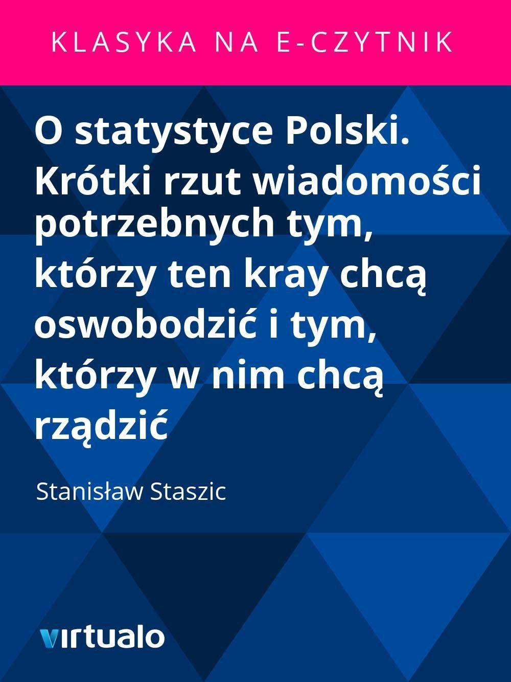 O statystyce Polski. Krótki rzut wiadomości potrzebnych tym, którzy ten kray chcą oswobodzić i tym, którzy w nim chcą rządzić - Ebook (Książka EPUB) do pobrania w formacie EPUB