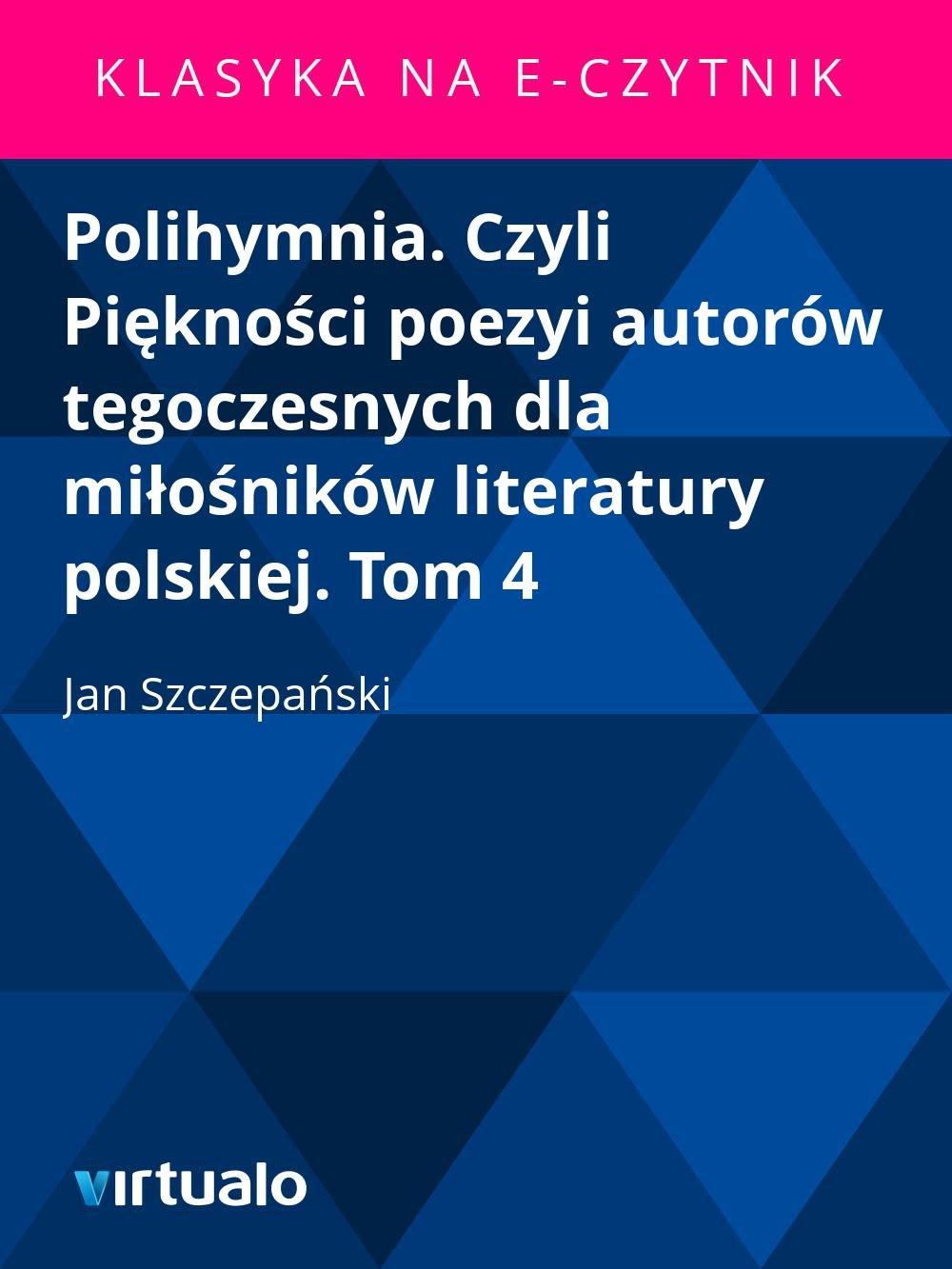 Polihymnia. Czyli Piękności poezyi autorów tegoczesnych dla miłośników literatury polskiej. Tom 4 - Ebook (Książka EPUB) do pobrania w formacie EPUB