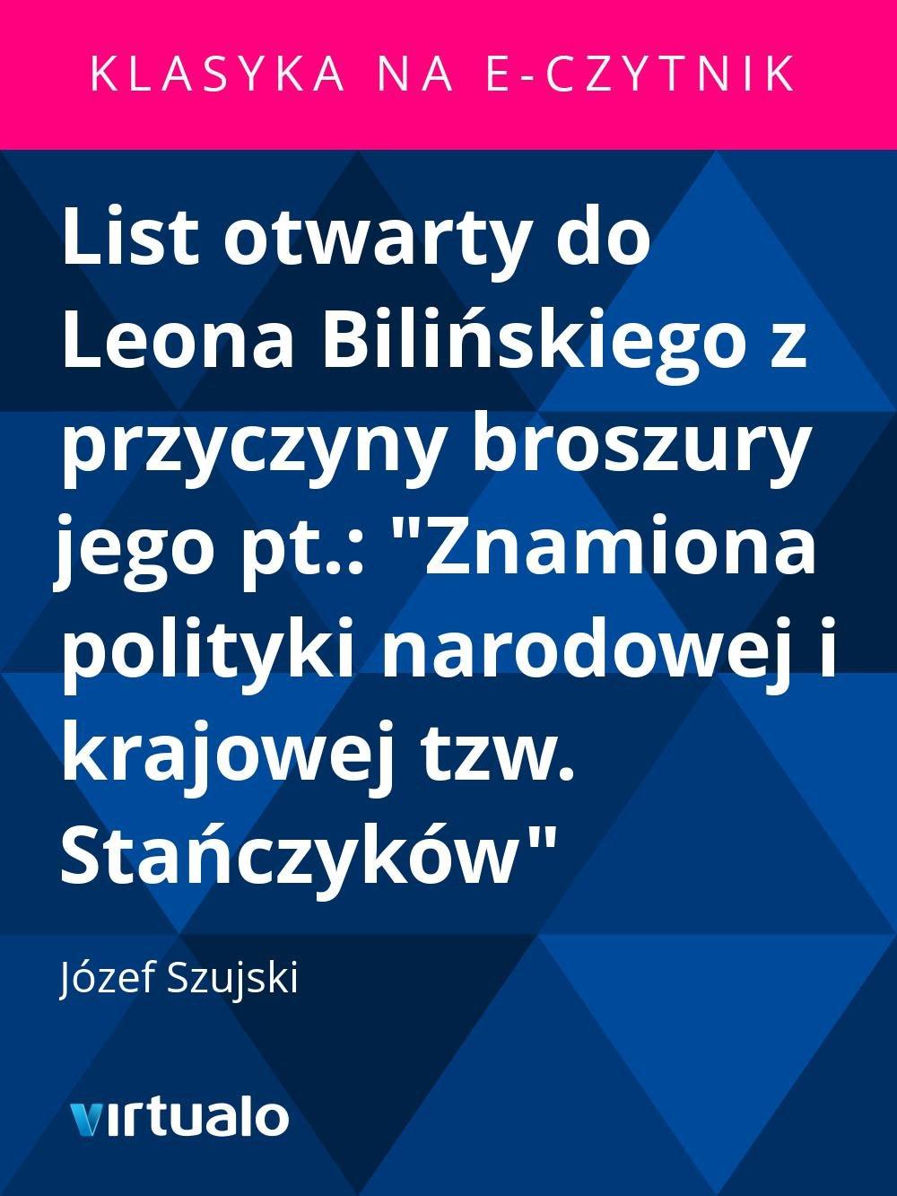 """List otwarty do Leona Bilińskiego z przyczyny broszury jego pt.: """"Znamiona polityki narodowej i krajowej tzw. Stańczyków"""" - Ebook (Książka EPUB) do pobrania w formacie EPUB"""