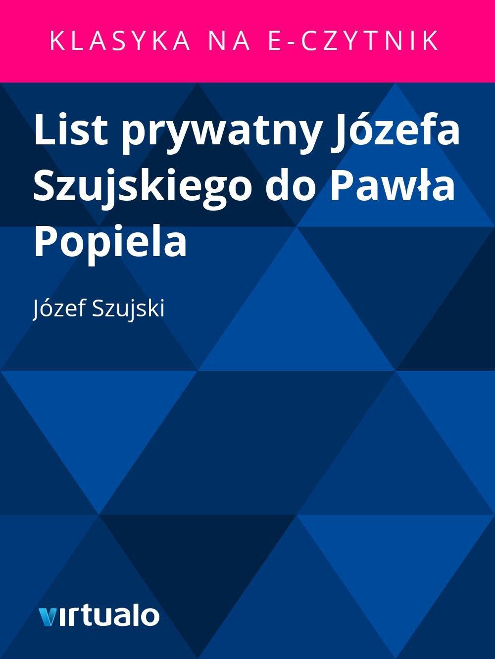 List prywatny Józefa Szujskiego do Pawła Popiela - Ebook (Książka EPUB) do pobrania w formacie EPUB